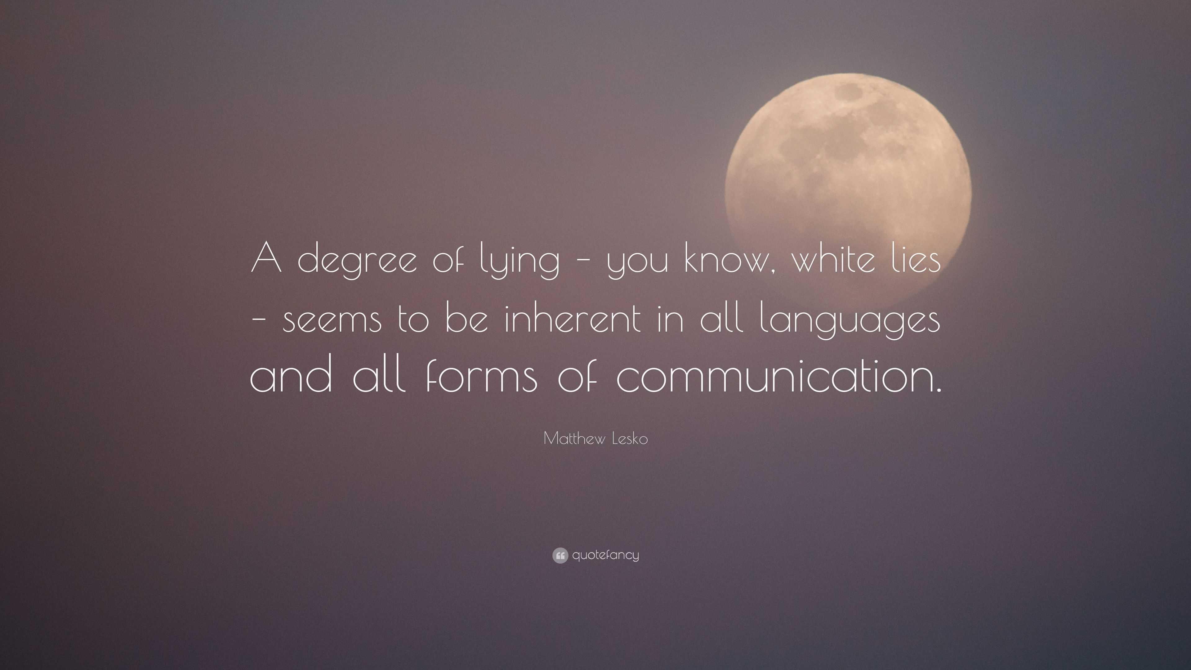 Matthew Lesko Quote A Degree Of Lying You Know White