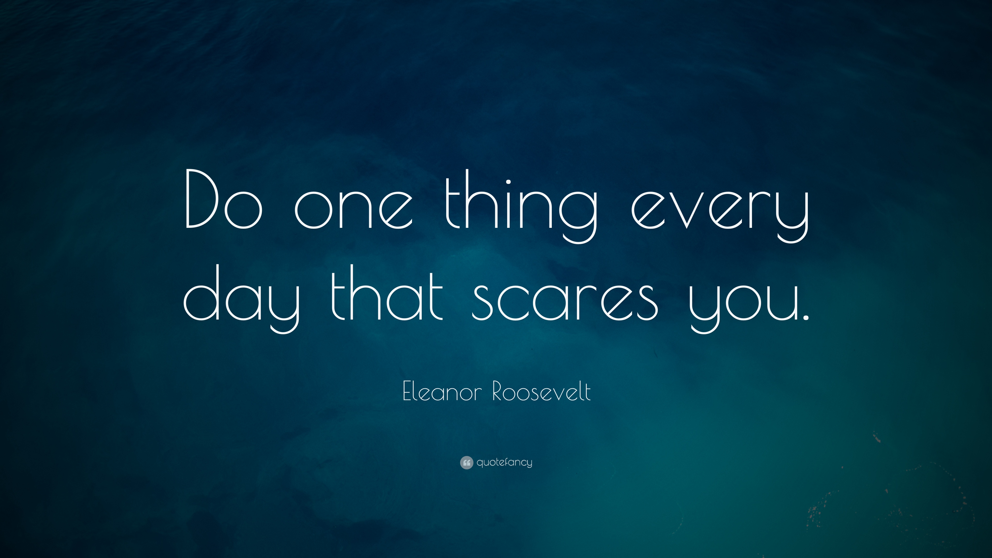 """Eleanor Roosevelt Quote: """"Do One Thing Every Day That"""