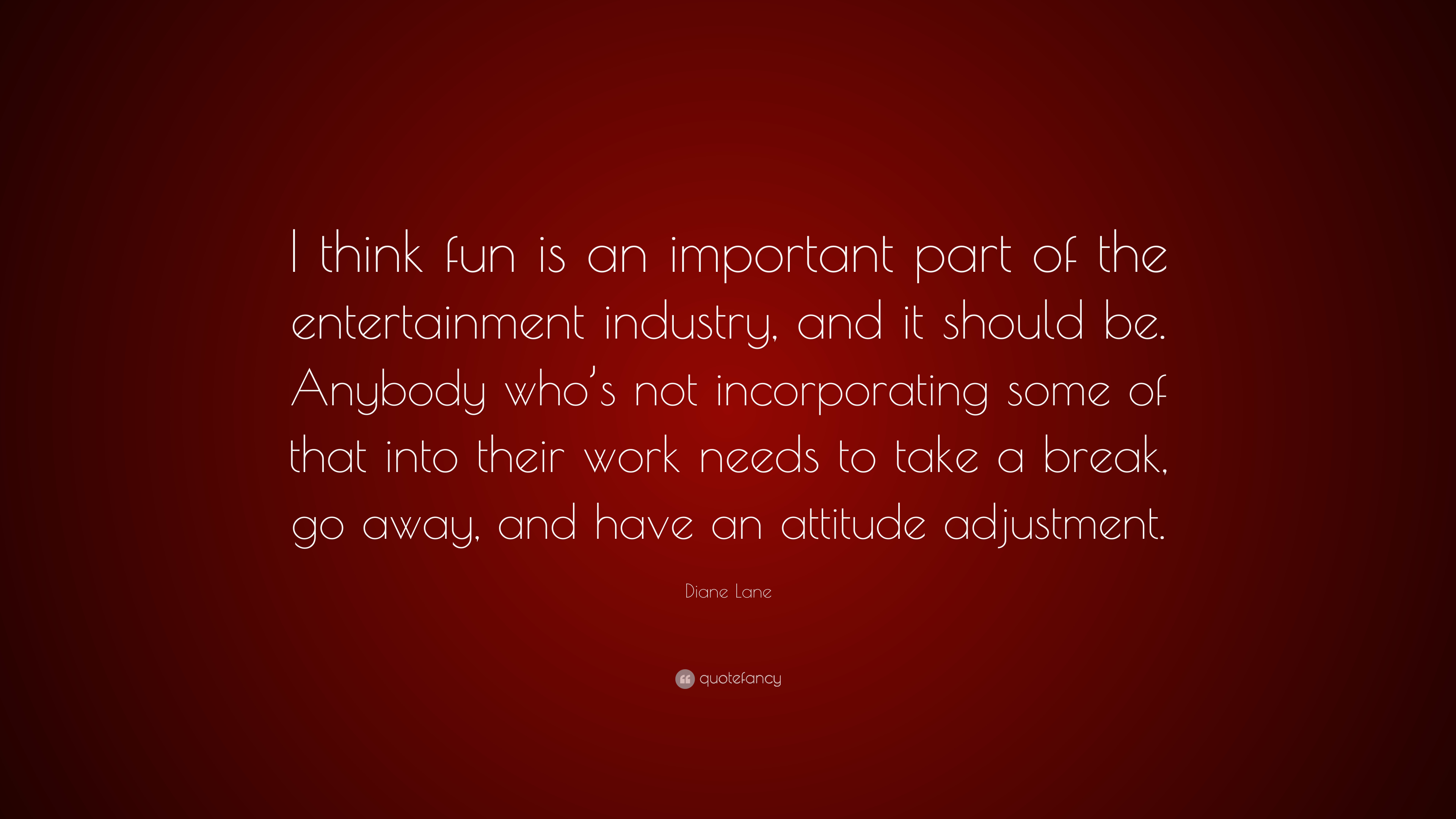 Diane Lane Quote I Think Fun Is An Important Part Of The