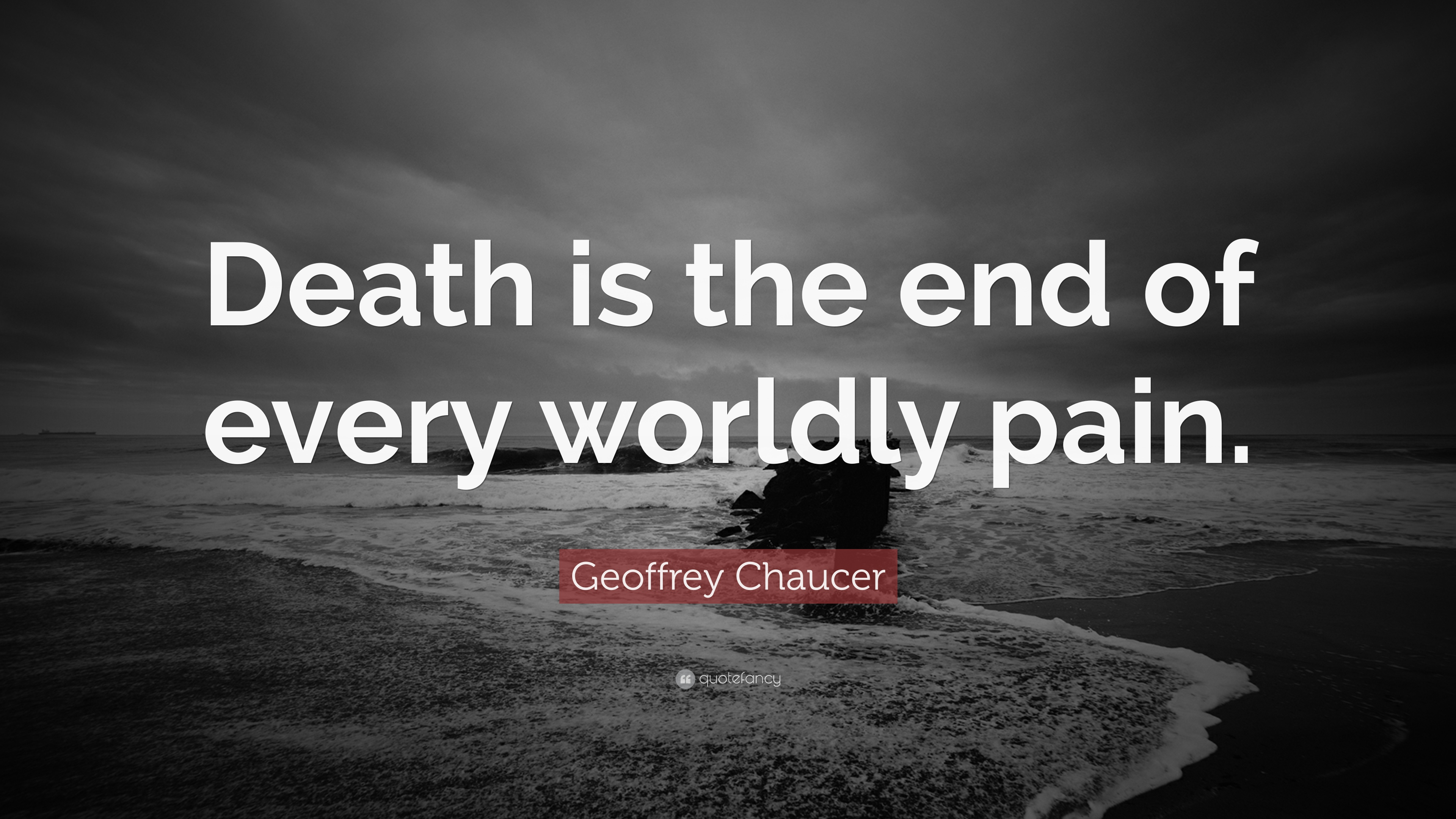 "Geoffrey Chaucer Quote: ""Death is the end of every worldly ..."