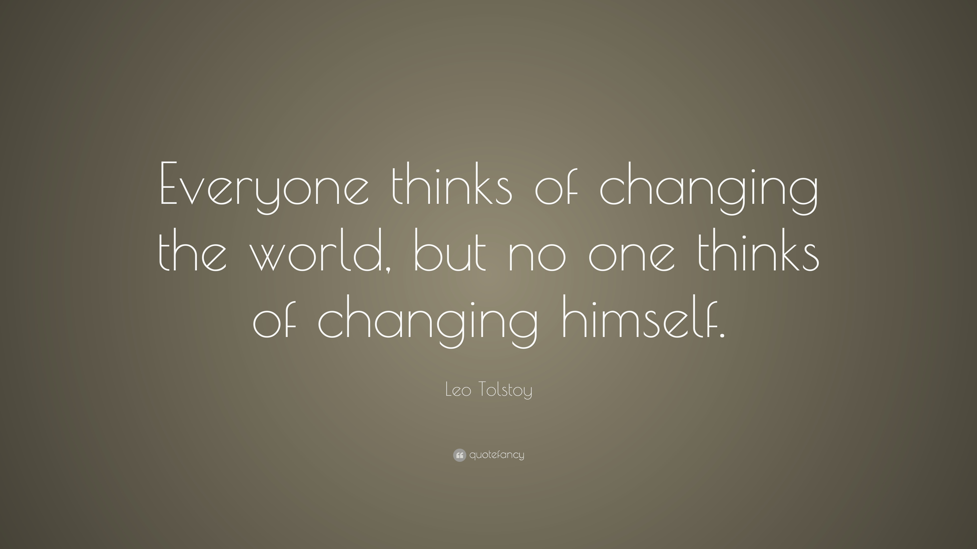 """Leo Tolstoy Quotes 100 Wallpapers: Leo Tolstoy Quote: """"Everyone Thinks Of Changing The World"""