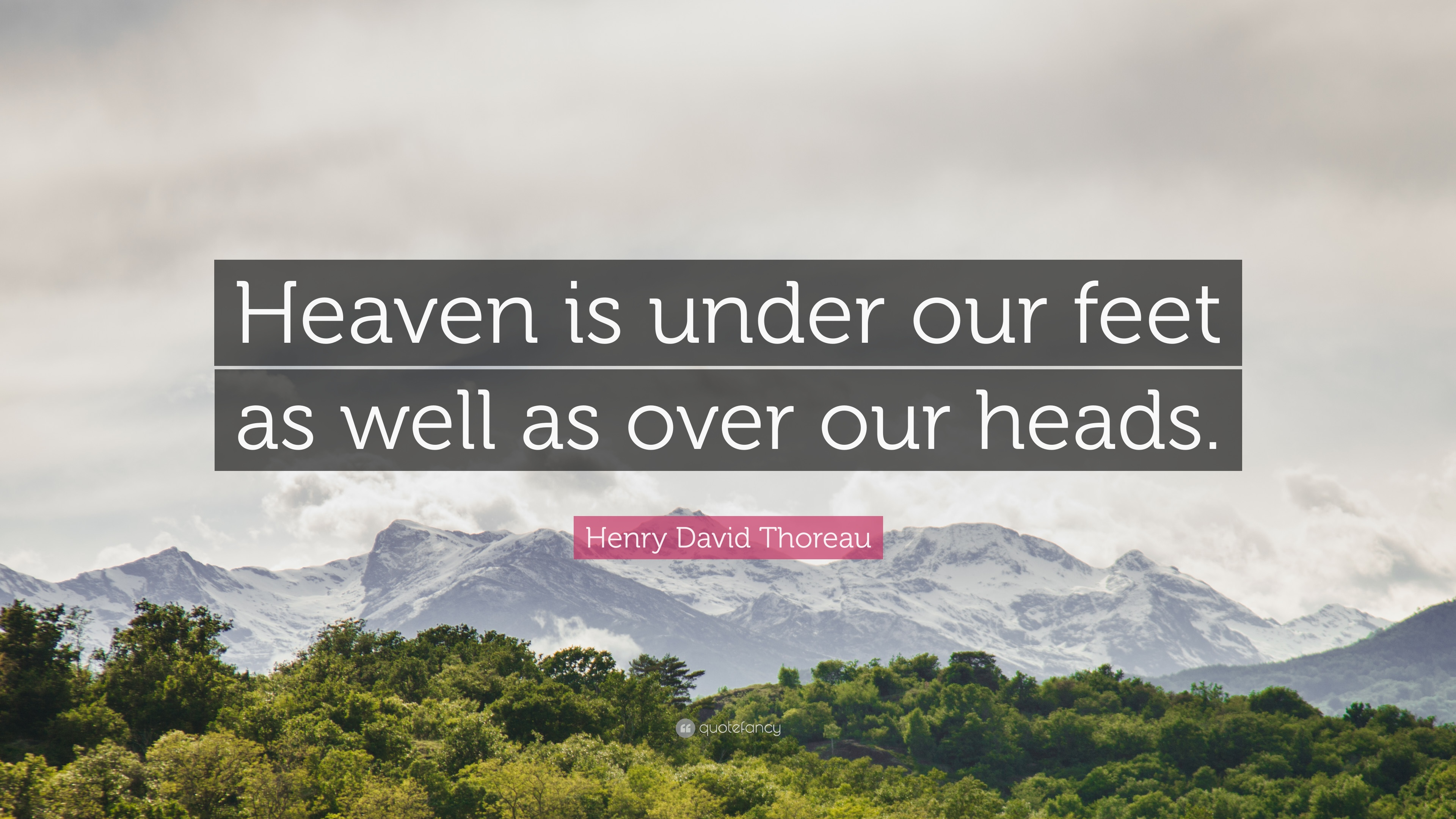 Henry David Thoreau Quote: U201cHeaven Is Under Our Feet As Well As Over Our