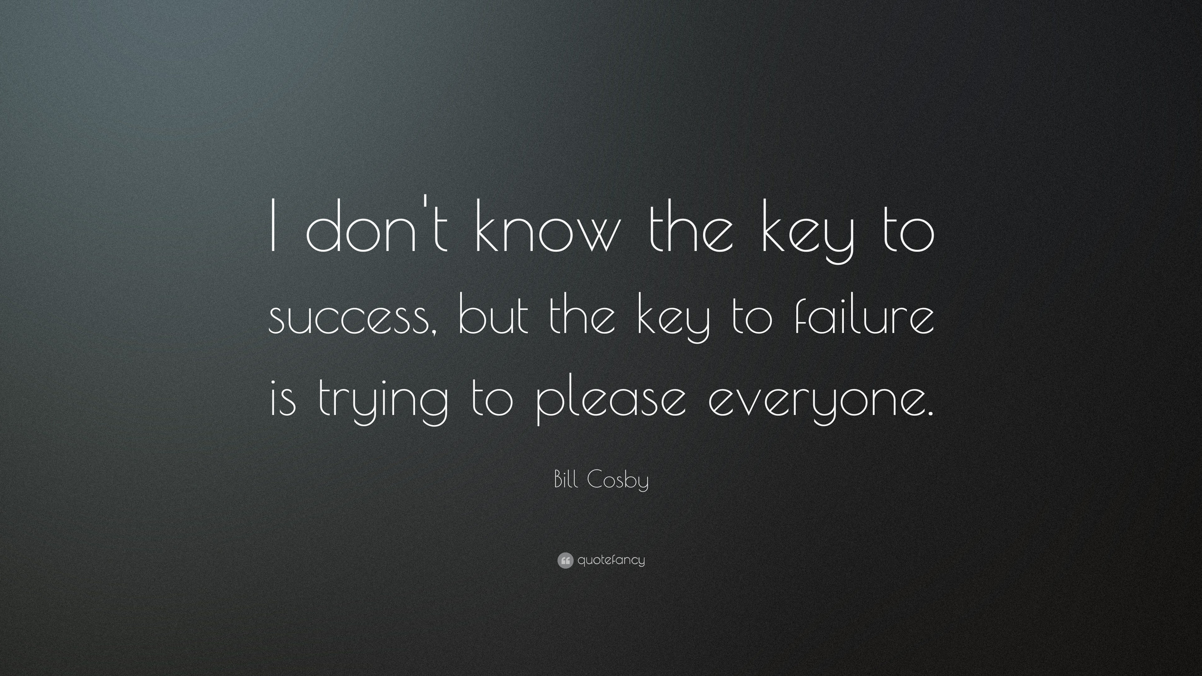 Bill Cosby Quote I Dont Know The Key To Success But The Key To