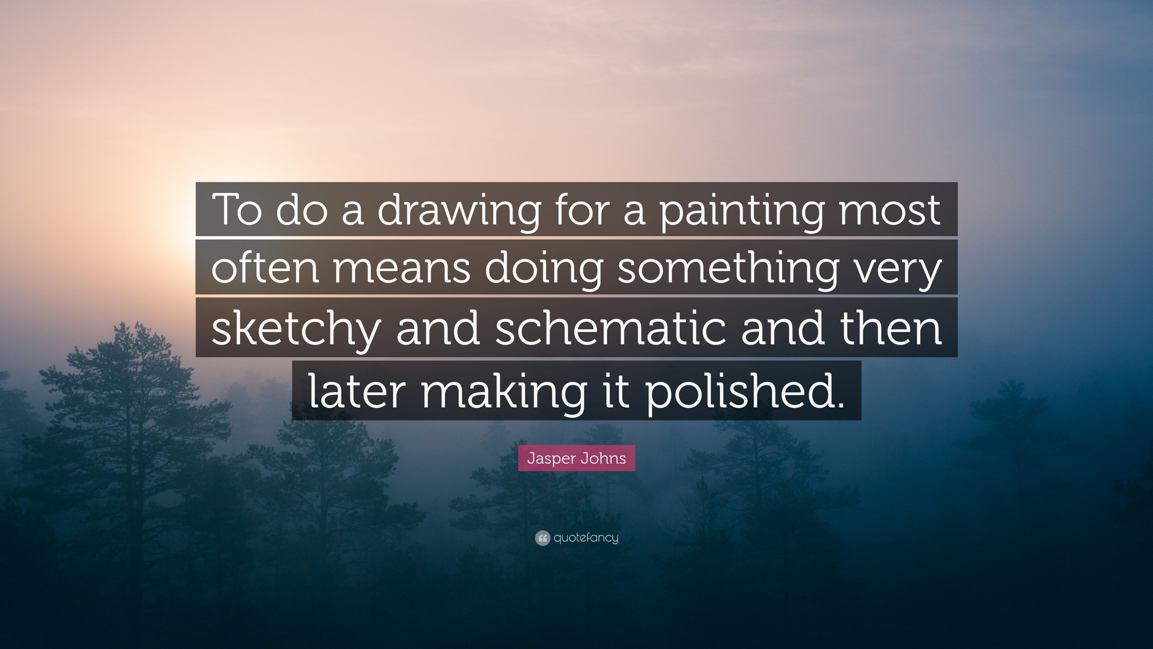 """Jasper Johns Quote: """"To do a drawing for a painting most often means on my teacher is mean, distribution median greater than mean, trimmed mean, selena gomez you mean, don't be mean,"""
