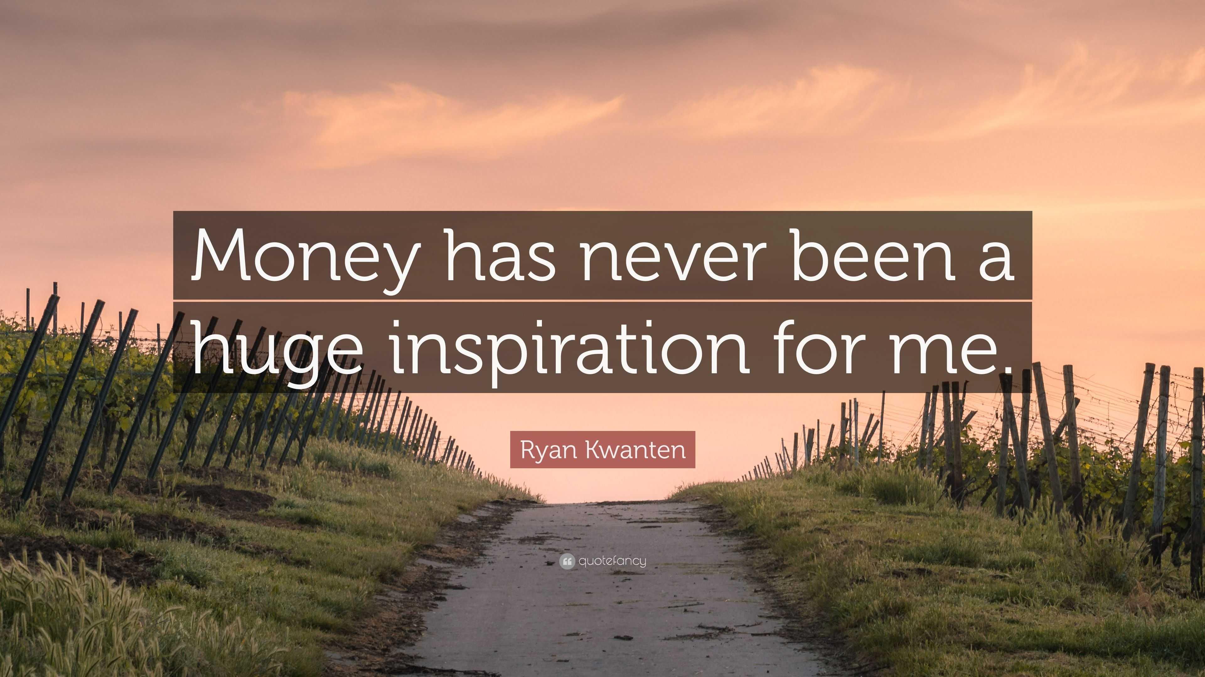 "Ryan Kwanten Quote: ""Money has never been a huge inspiration ..."