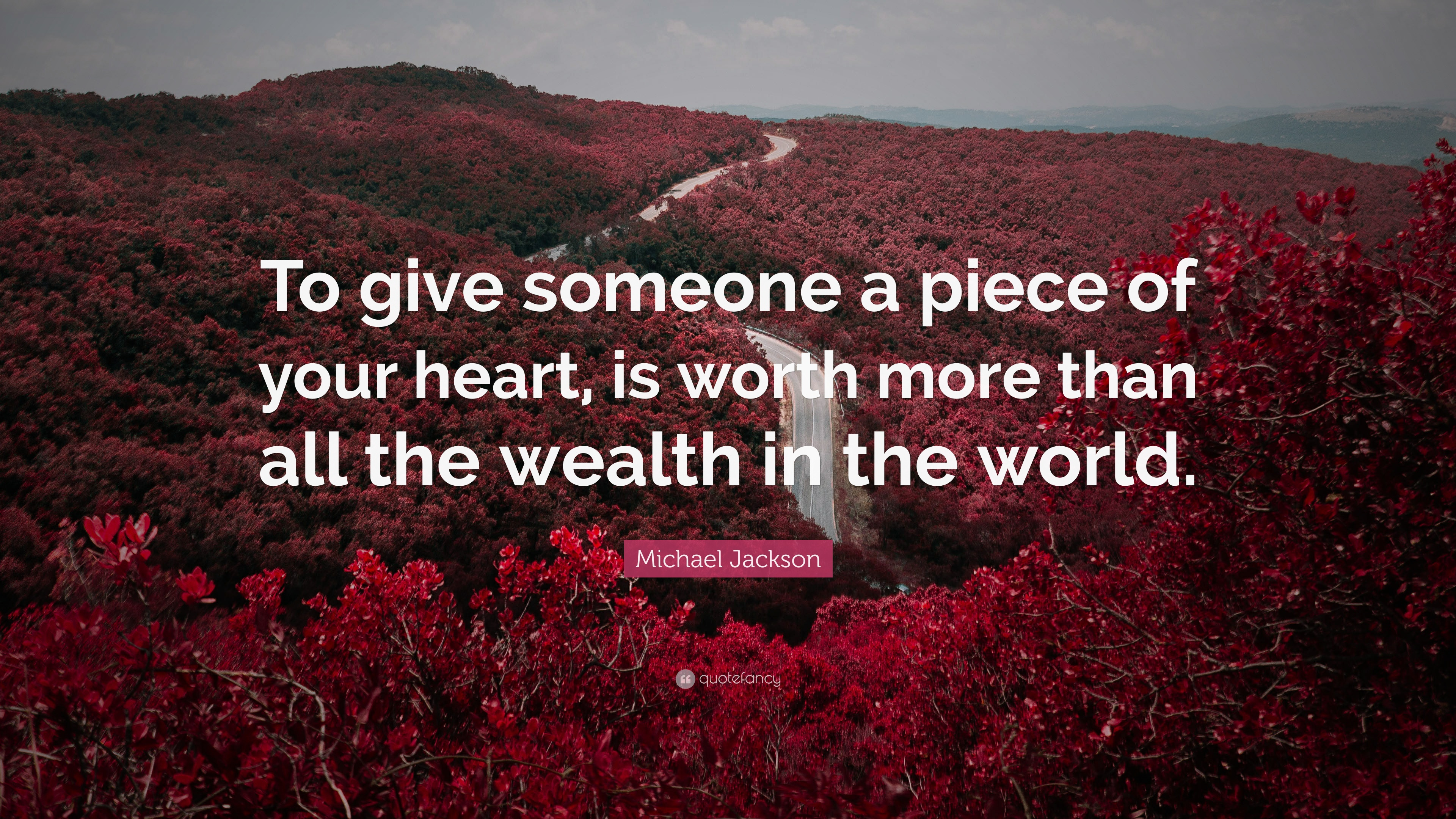 """Michael Jackson Quote: """"To Give Someone A Piece Of Your"""