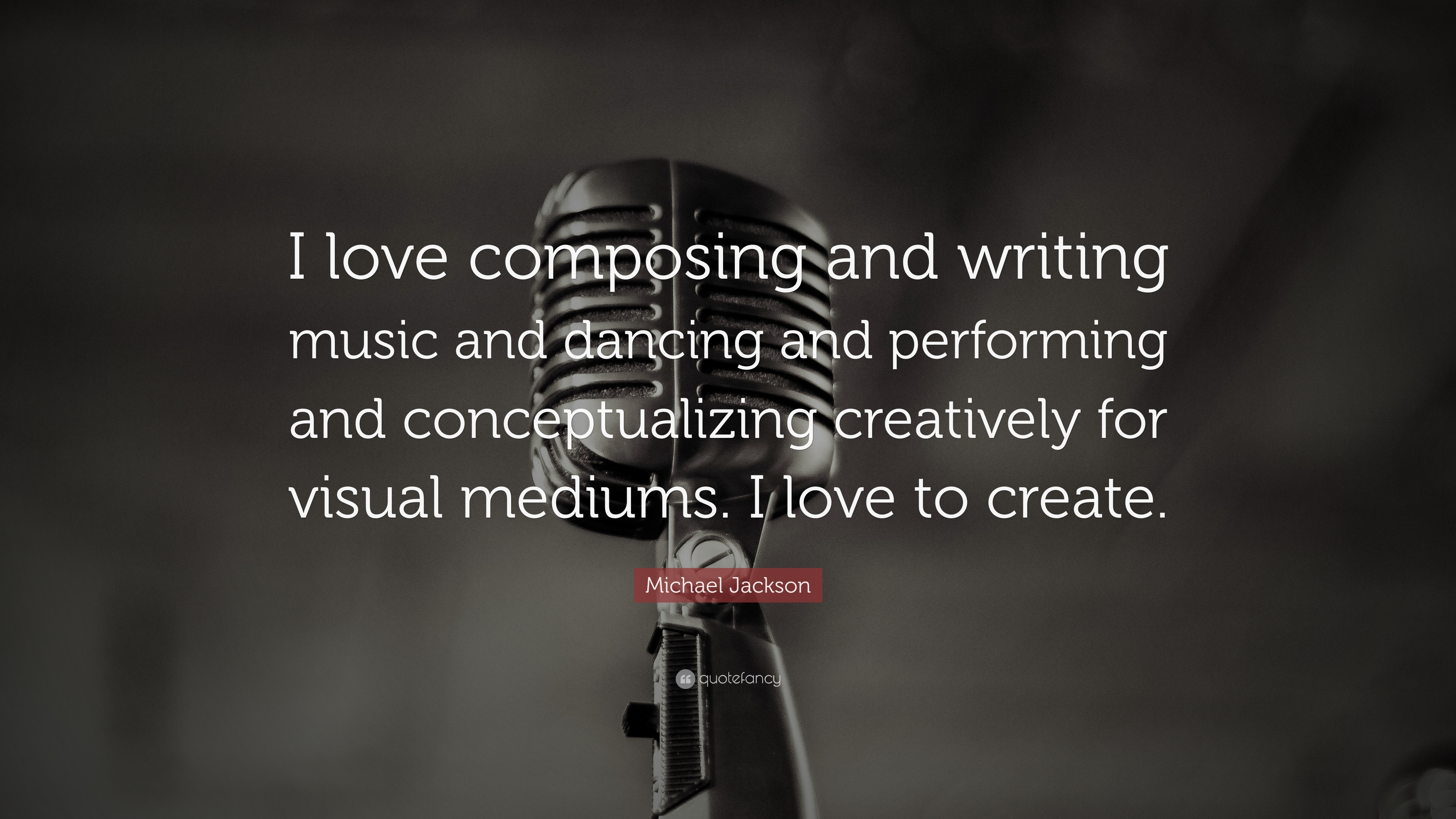 Michael Jackson Quote I Love Composing And Writing Music And