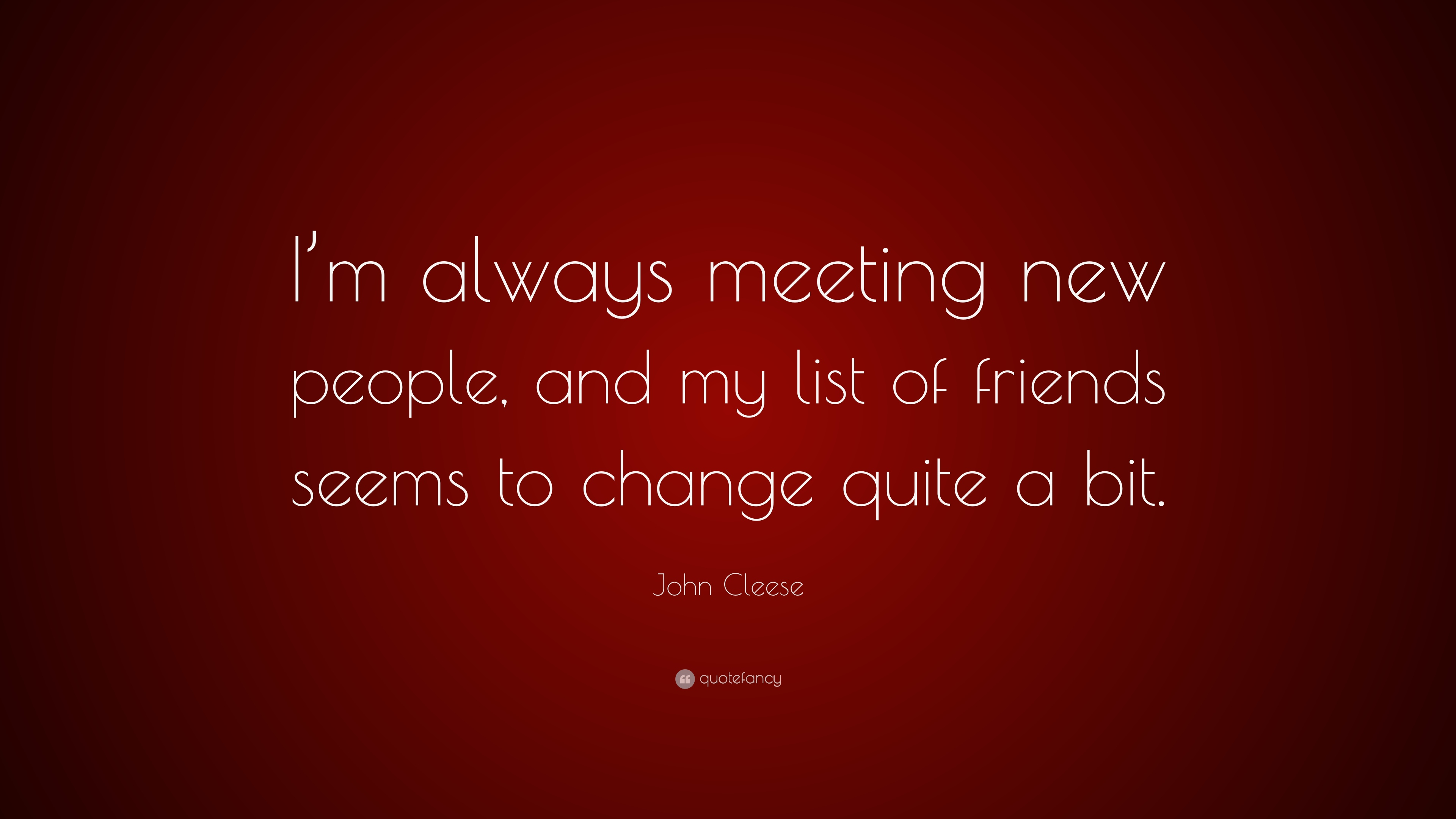 John Cleese Quote Im Always Meeting New People And My List Of