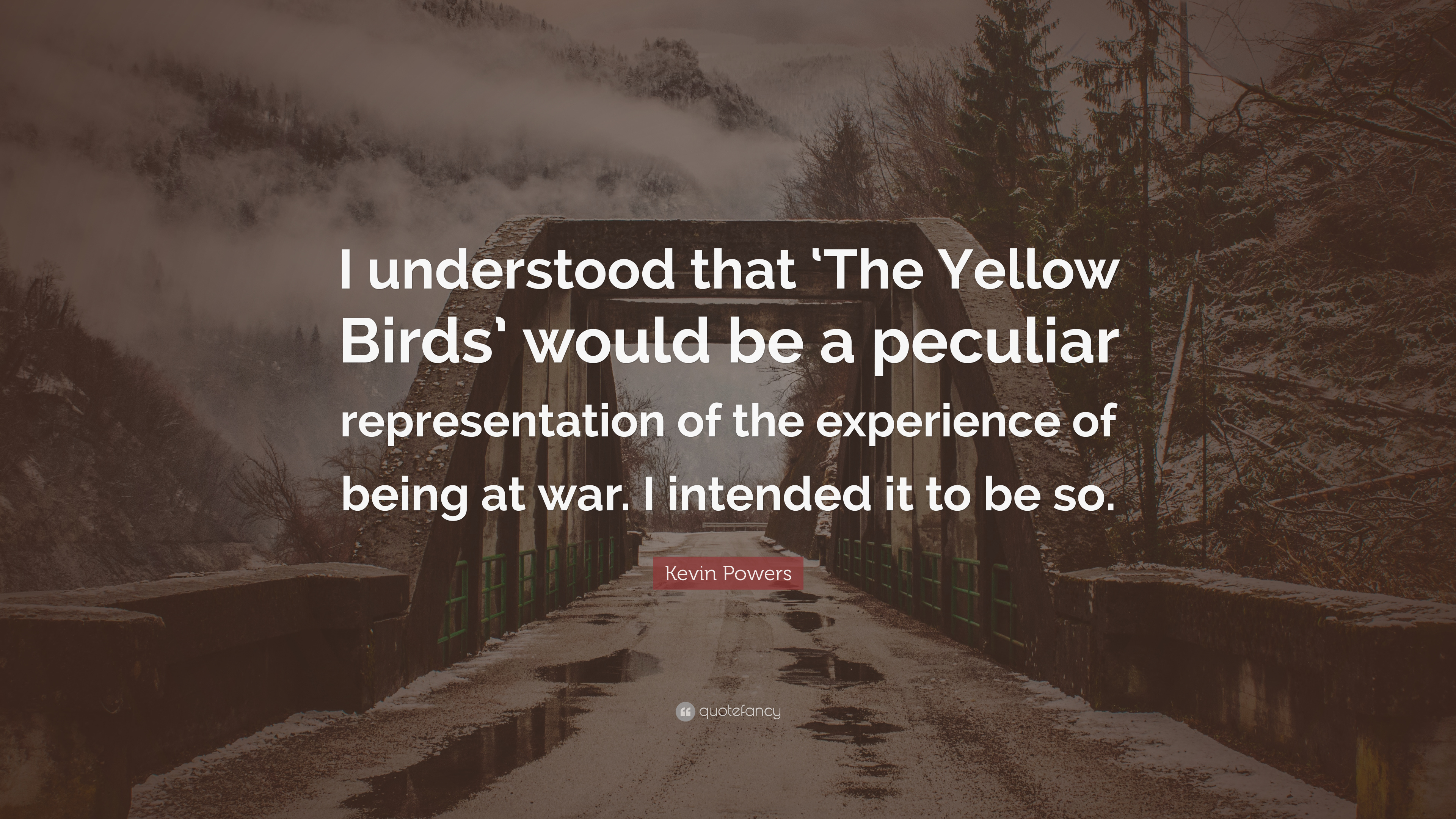 Kevin Powers Quote I Understood That The Yellow Birds Would Be A