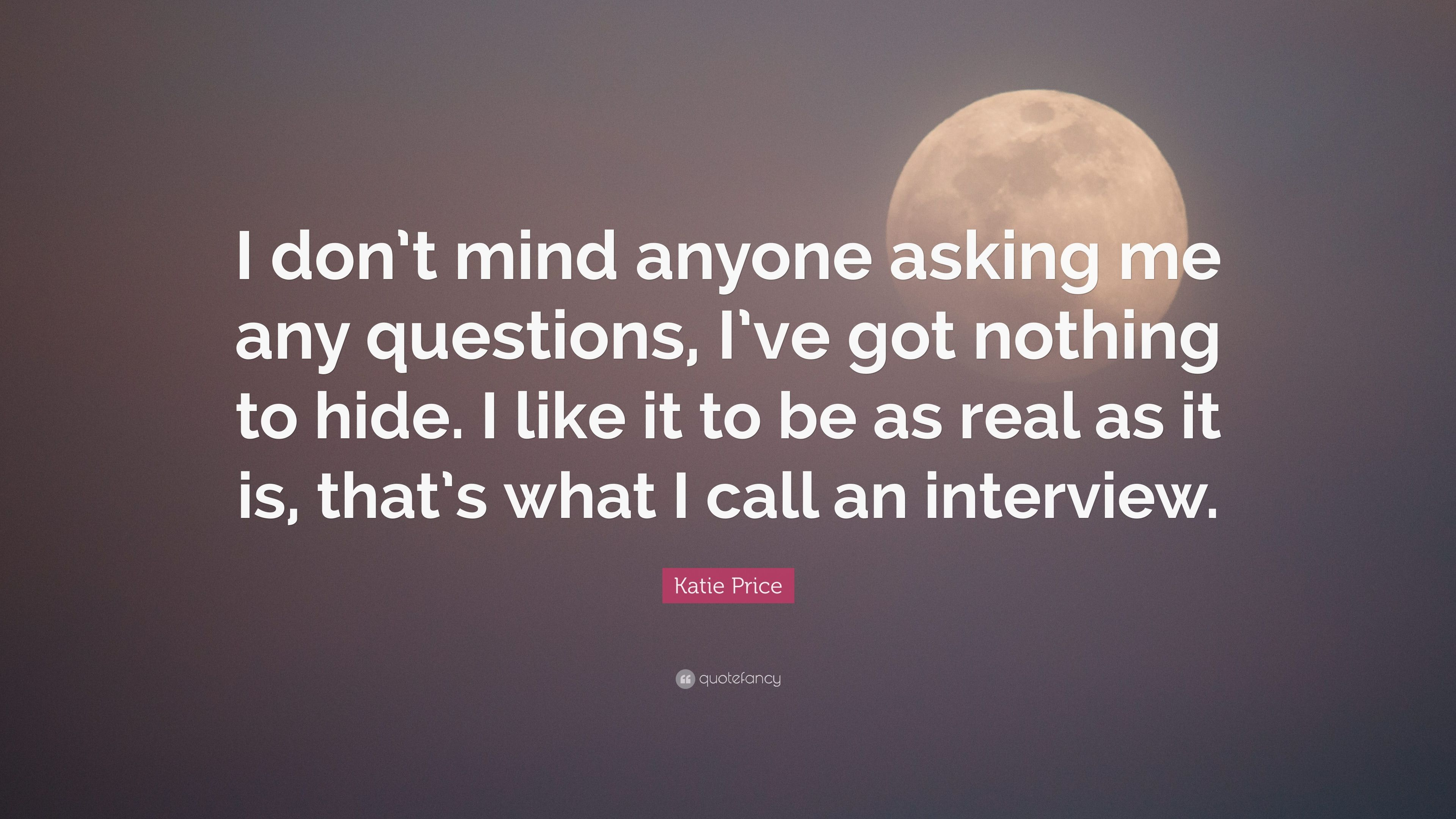 """Nothing To Hide Quotes: Katie Price Quote: """"I Don't Mind Anyone Asking Me Any"""