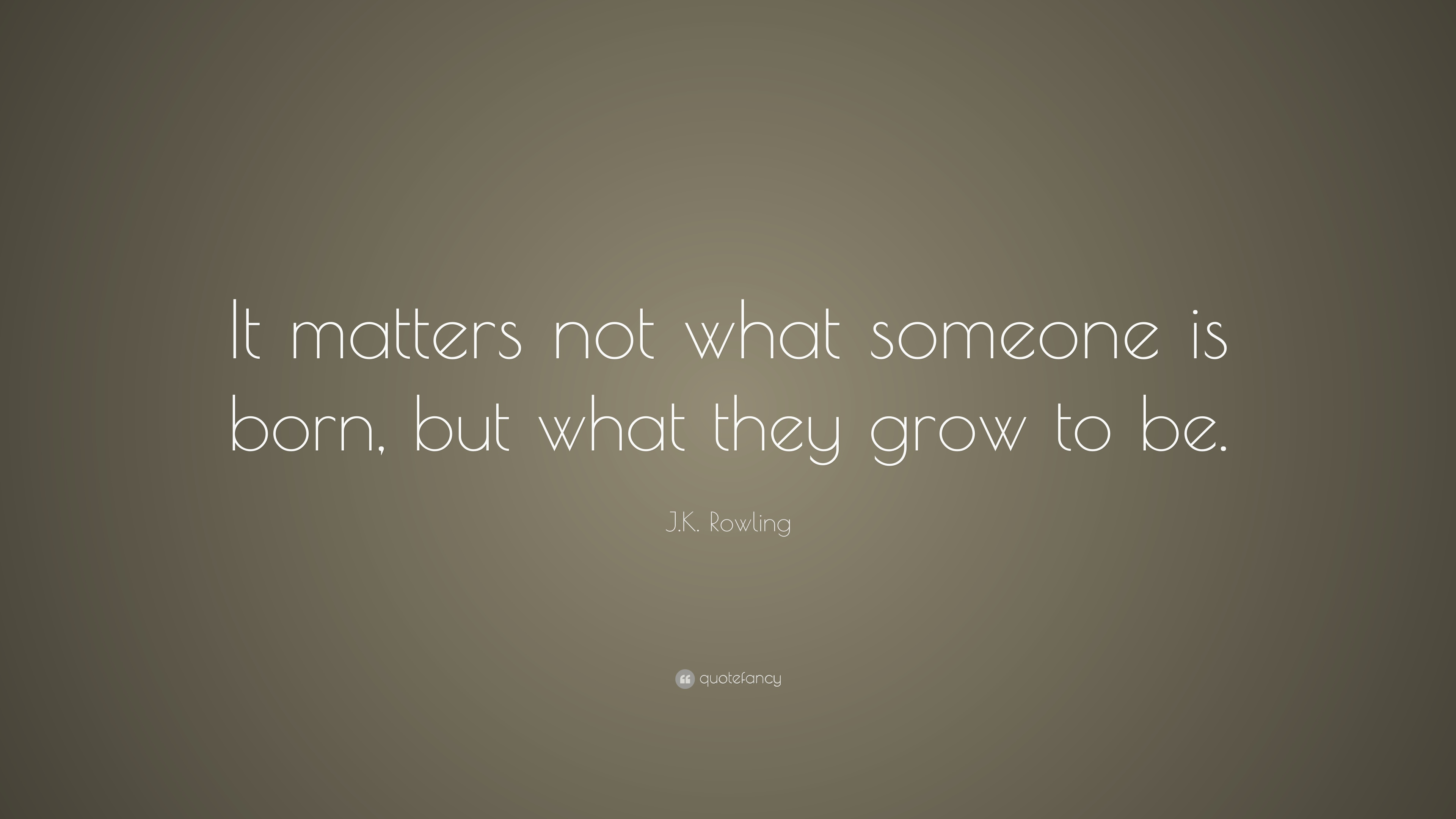 "j.k. rowling quote: ""it matters not what someone is born, but what"