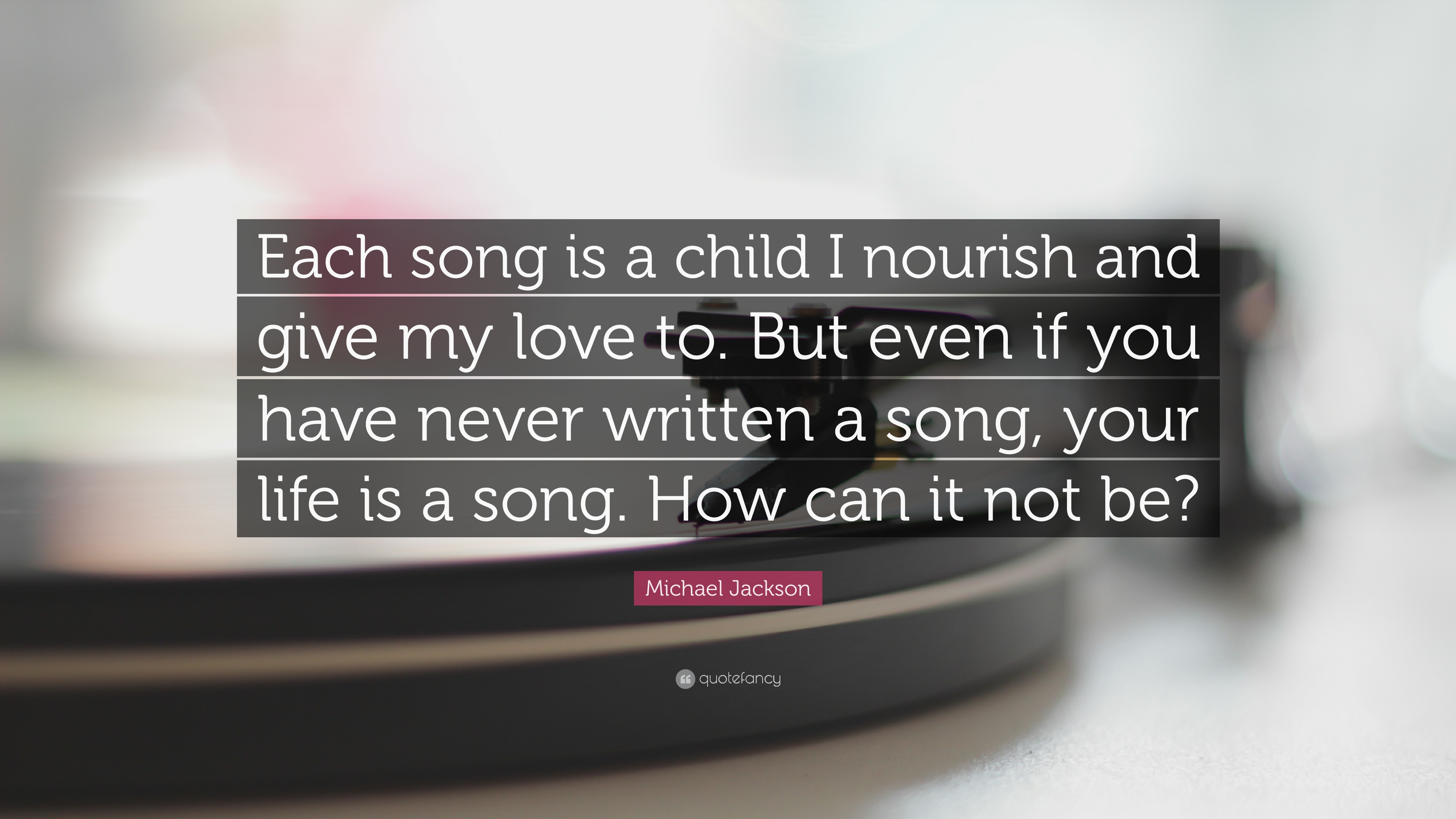 """Michael Jackson Quote: """"Each song is a child I nourish and"""
