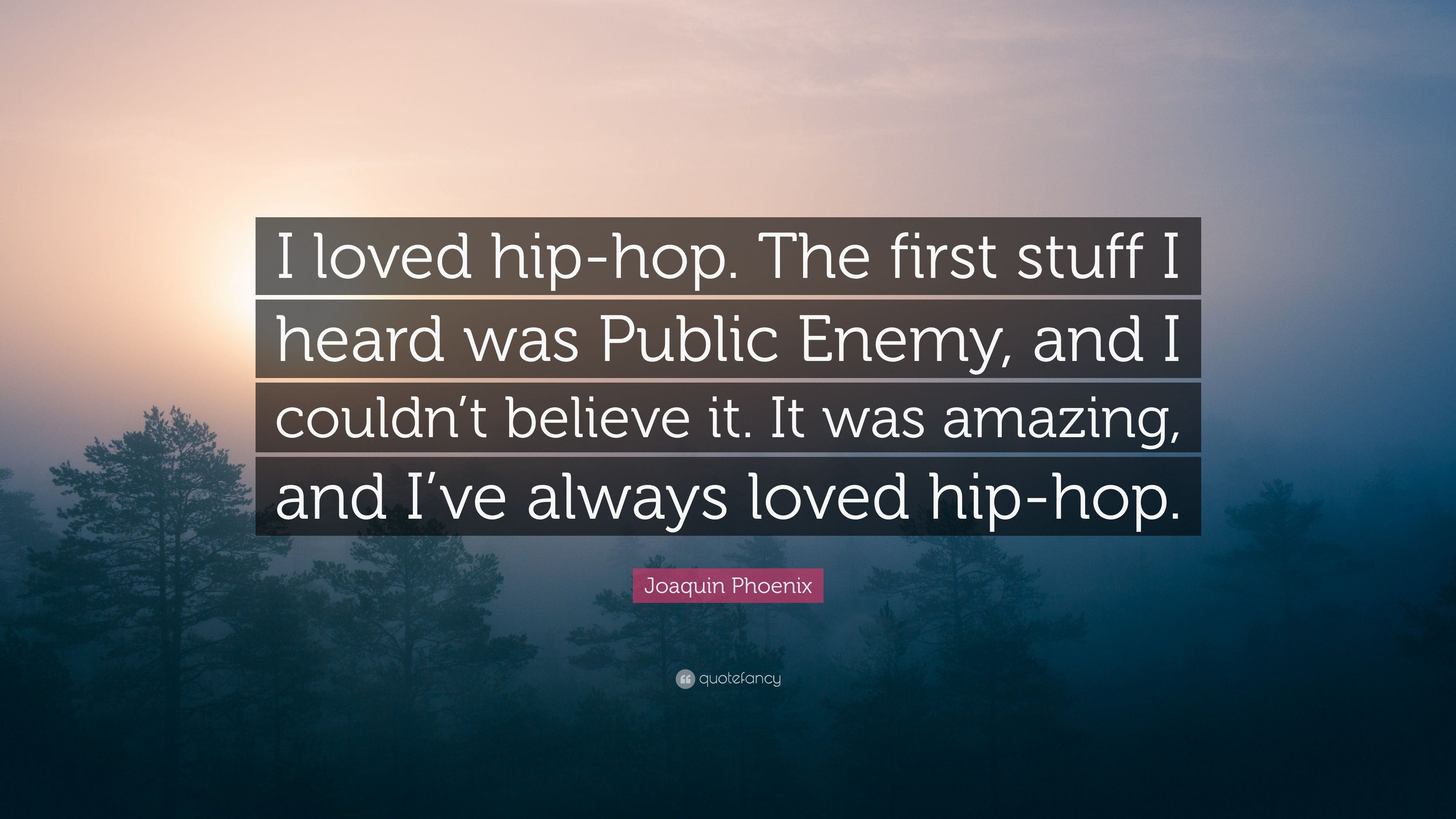 Joaquin Phoenix Quote I Loved Hip Hop The First Stuff I Heard Was