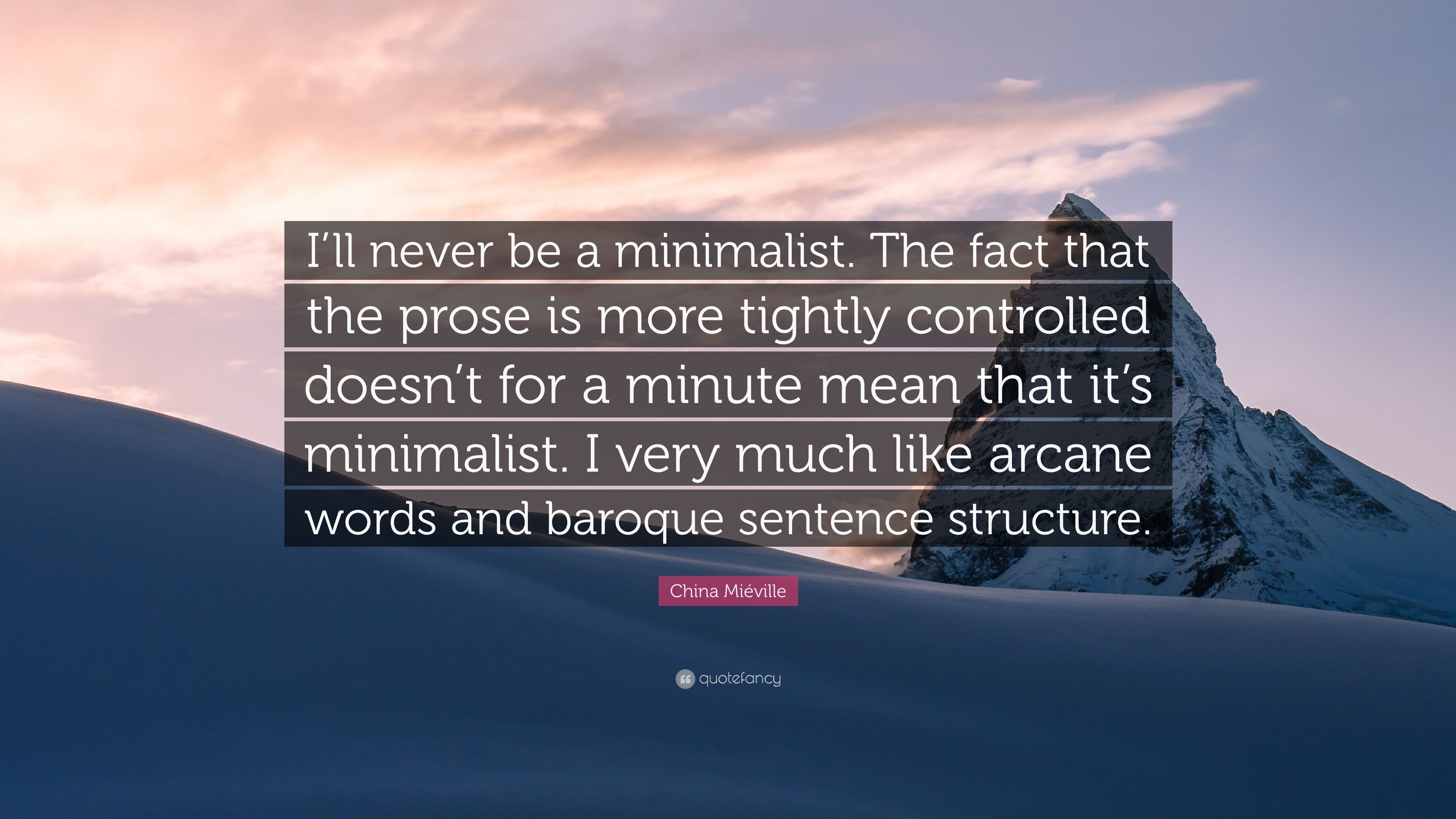 "China Miéville Quote: ""I'll never be a minimalist  The fact that the"