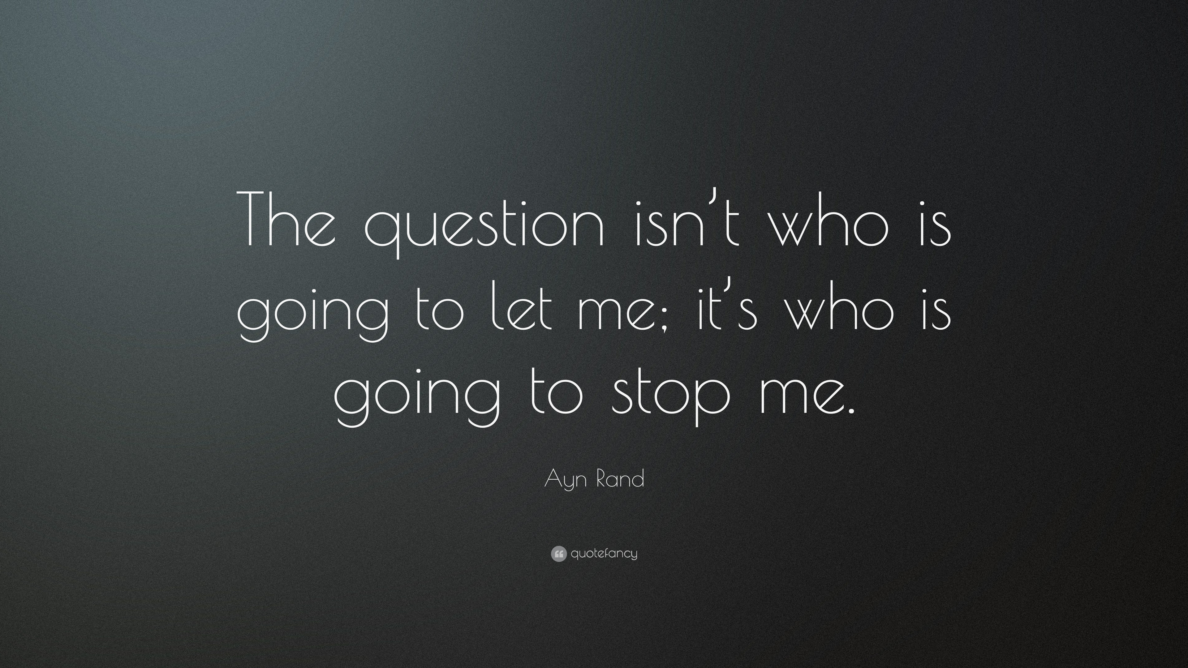 Ayn Rand Quote: U201cThe Question Isnu0027t Who Is Going To Let Me