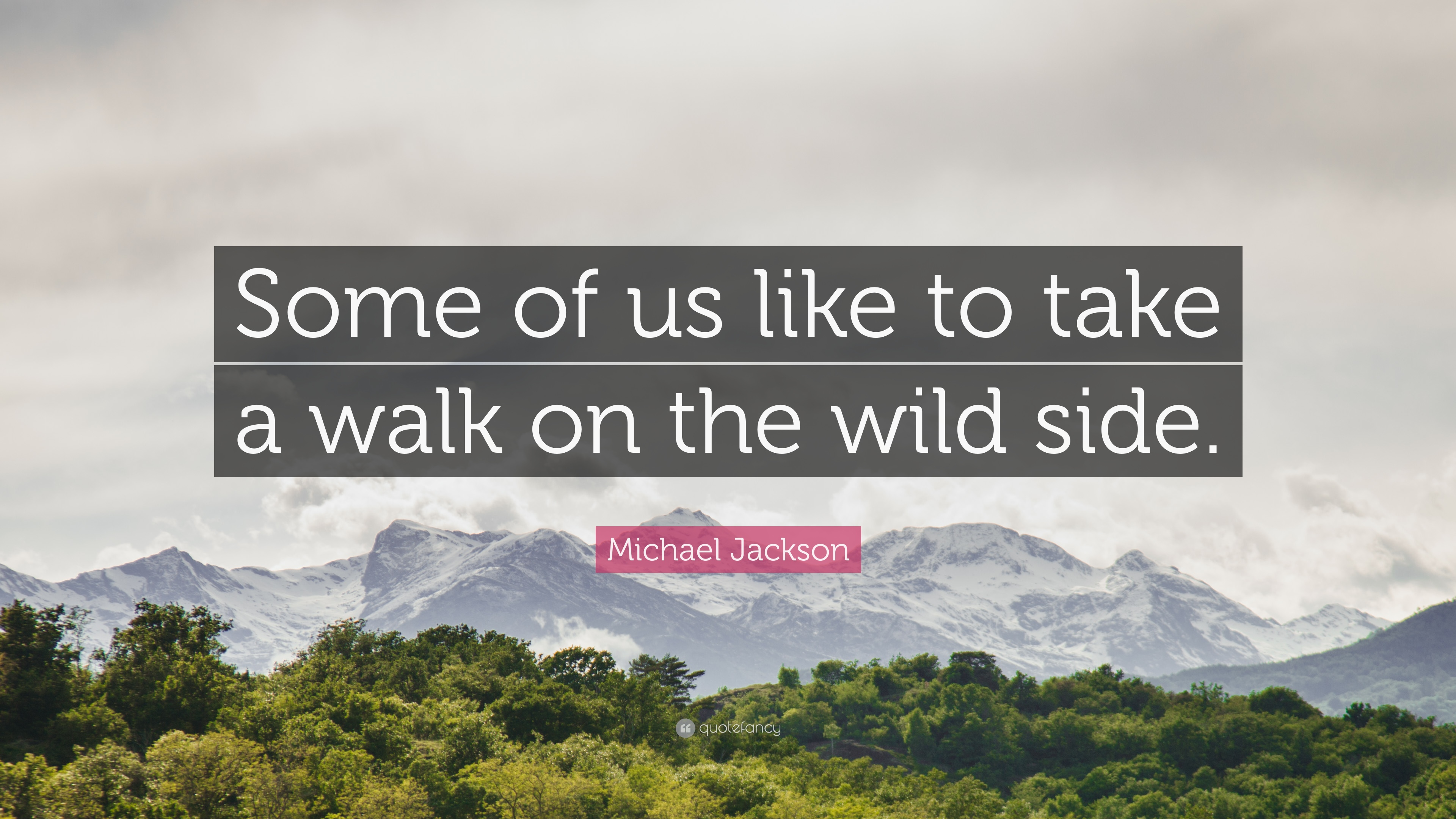 Michael Jackson Quote Some Of Us Like To Take A Walk On The Wild
