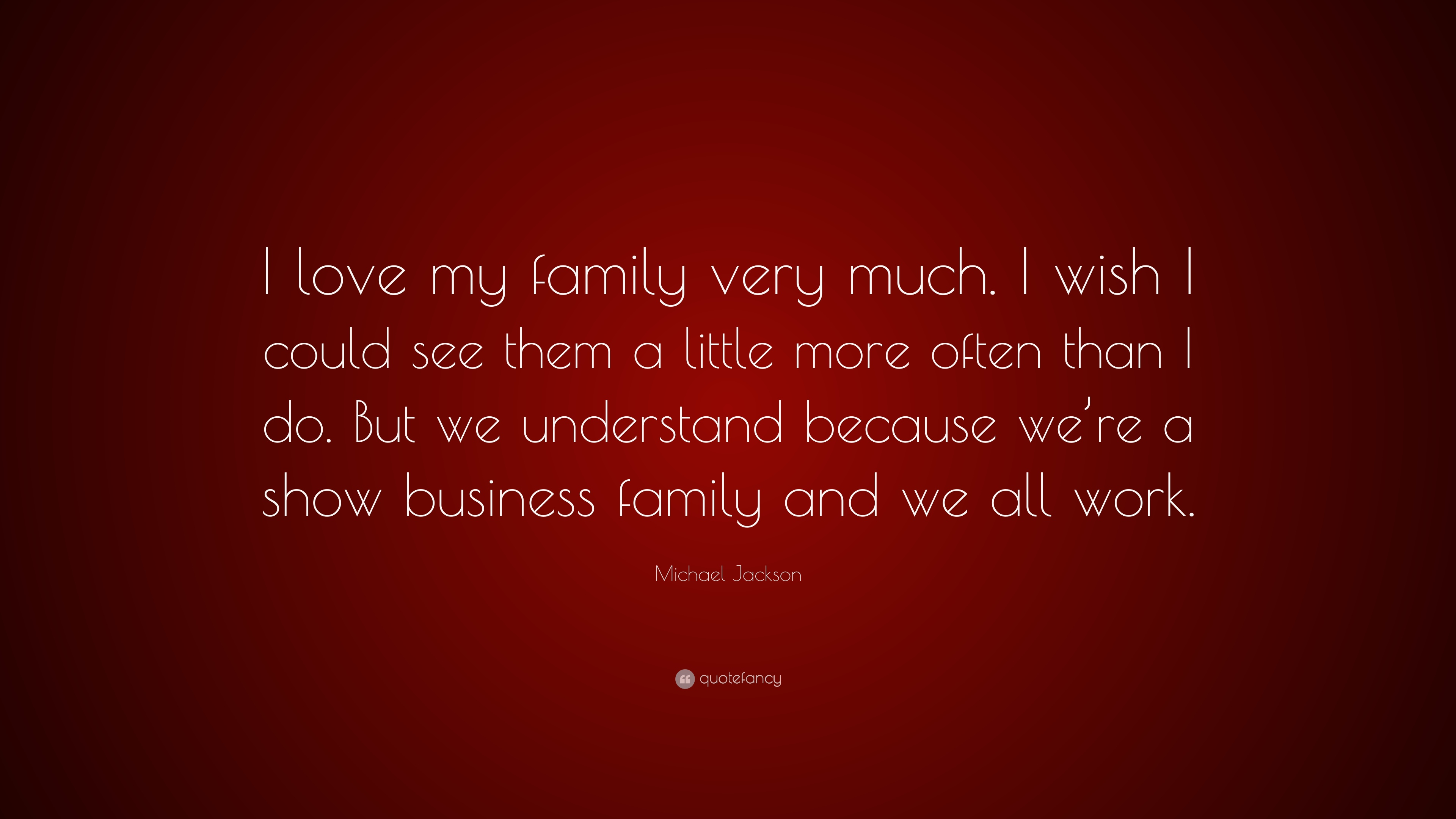 Michael Jackson Quote I Love My Family Very Much I Wish I Could