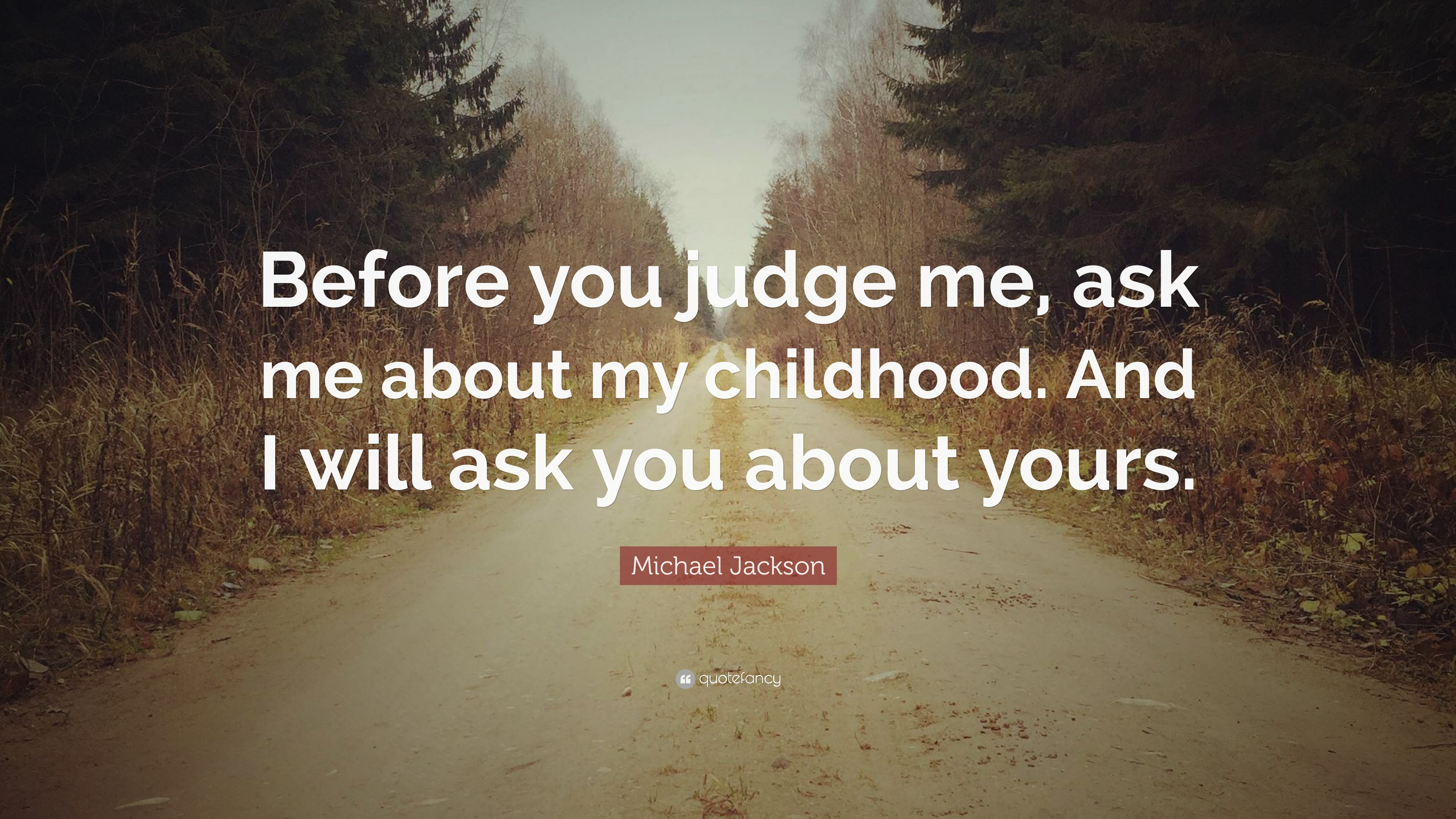 Michael Jackson Quote Before You Judge Me Ask Me About My