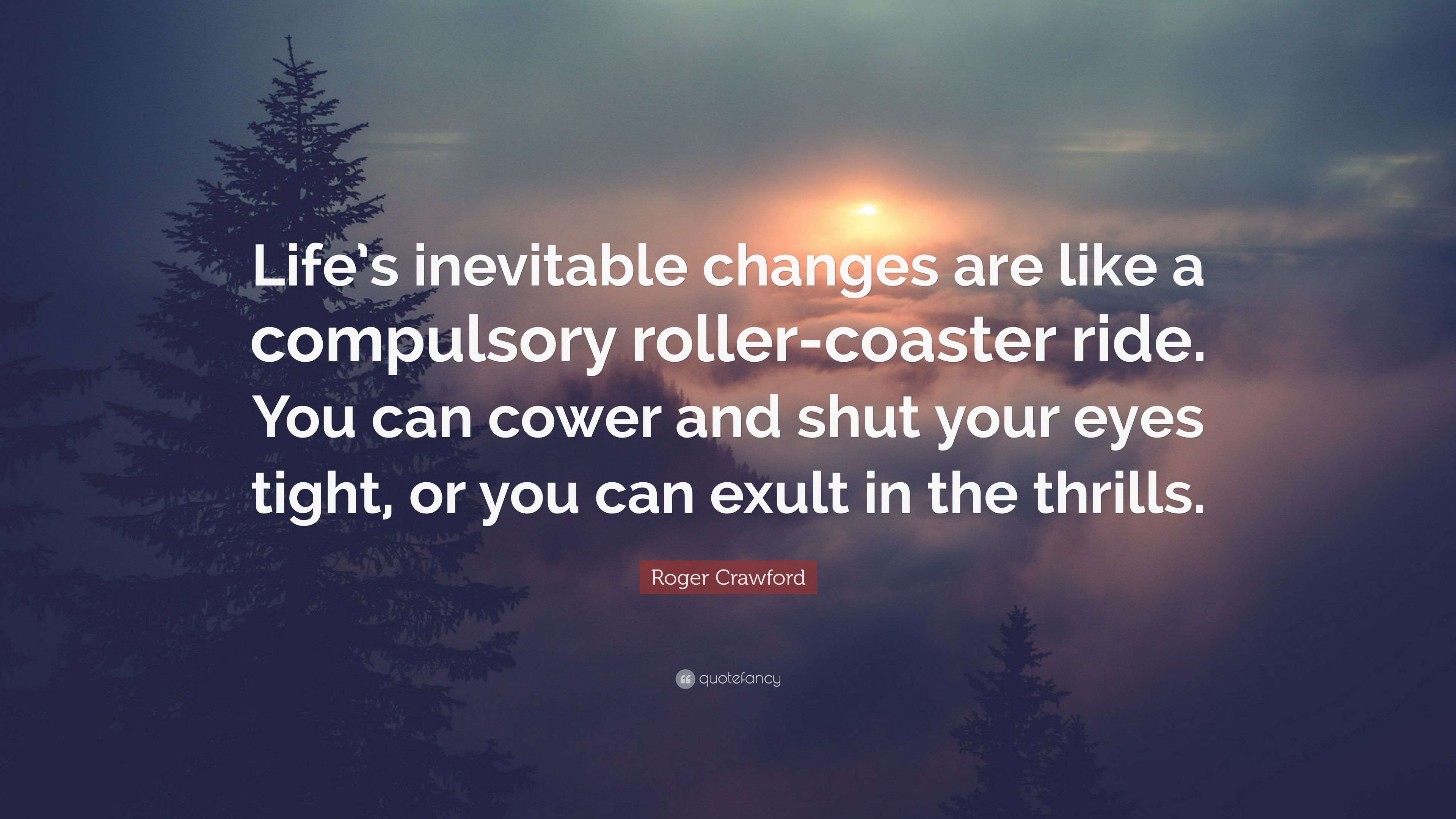 Roger Crawford Quote Lifes Inevitable Changes Are Like A