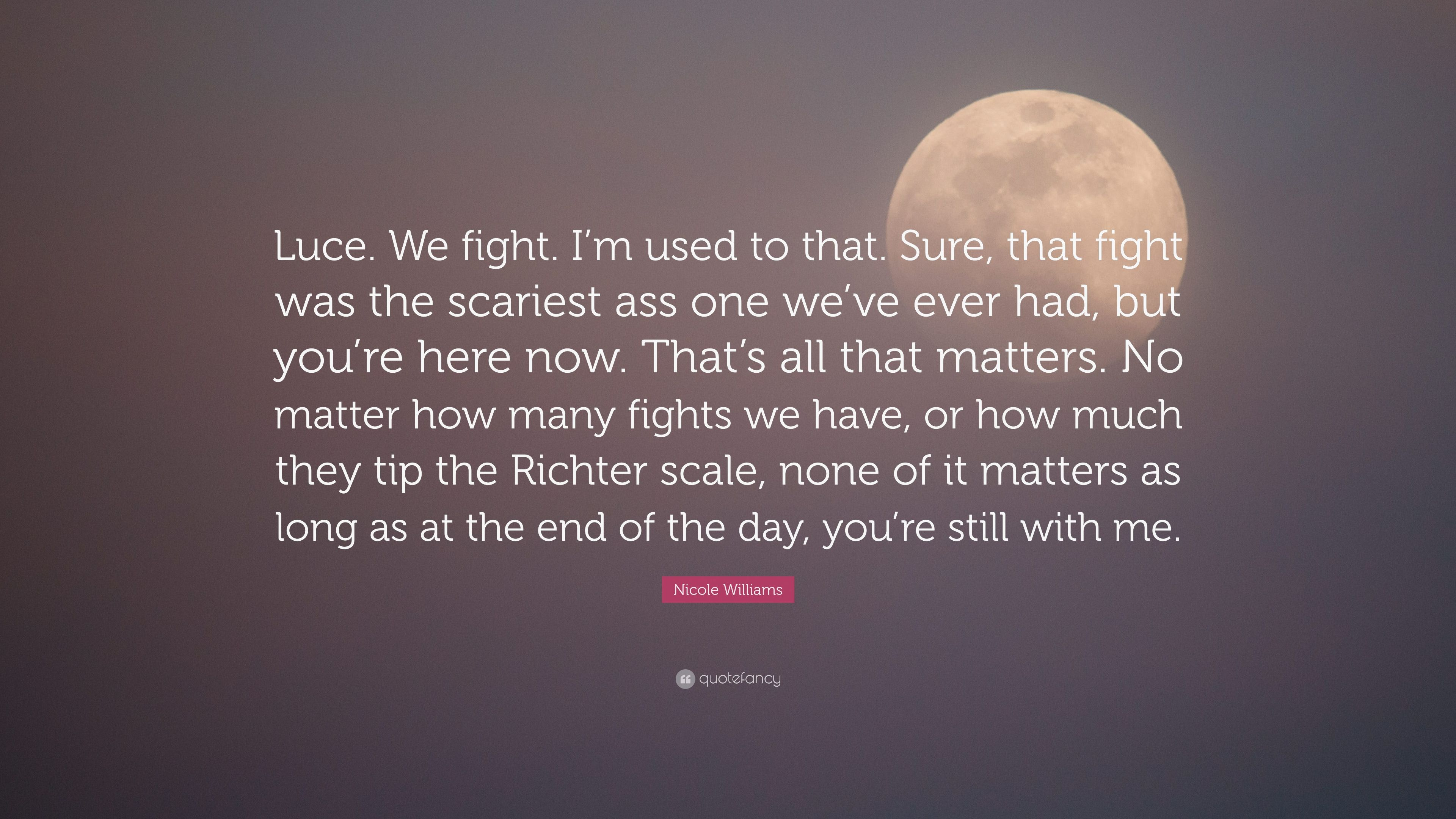 Nicole Williams Quote Luce We Fight Im Used To That Sure That