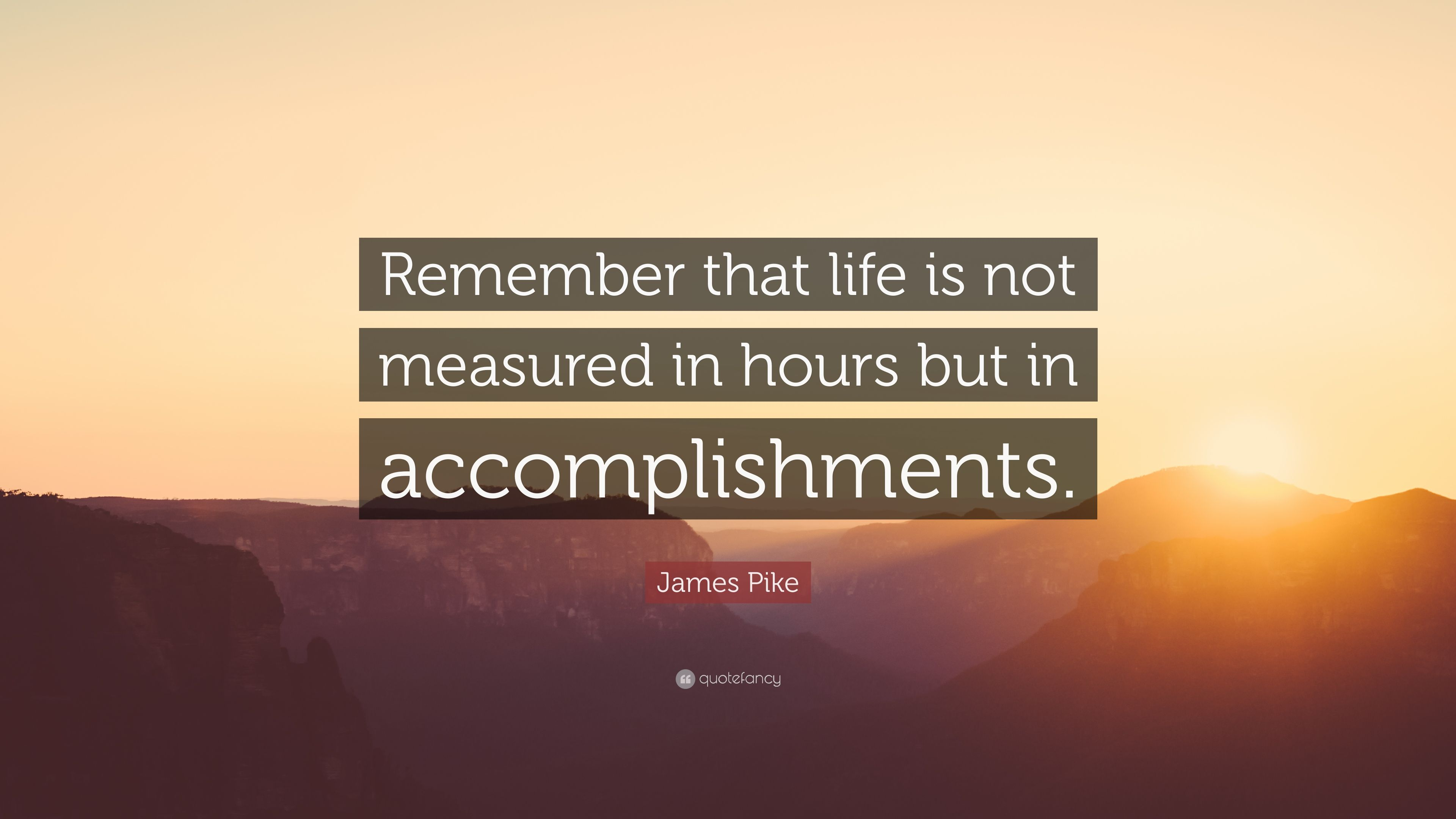 "Life Is Not Measured Quote James Pike Quote ""Remember That Life Is Not Measured In Hours But"