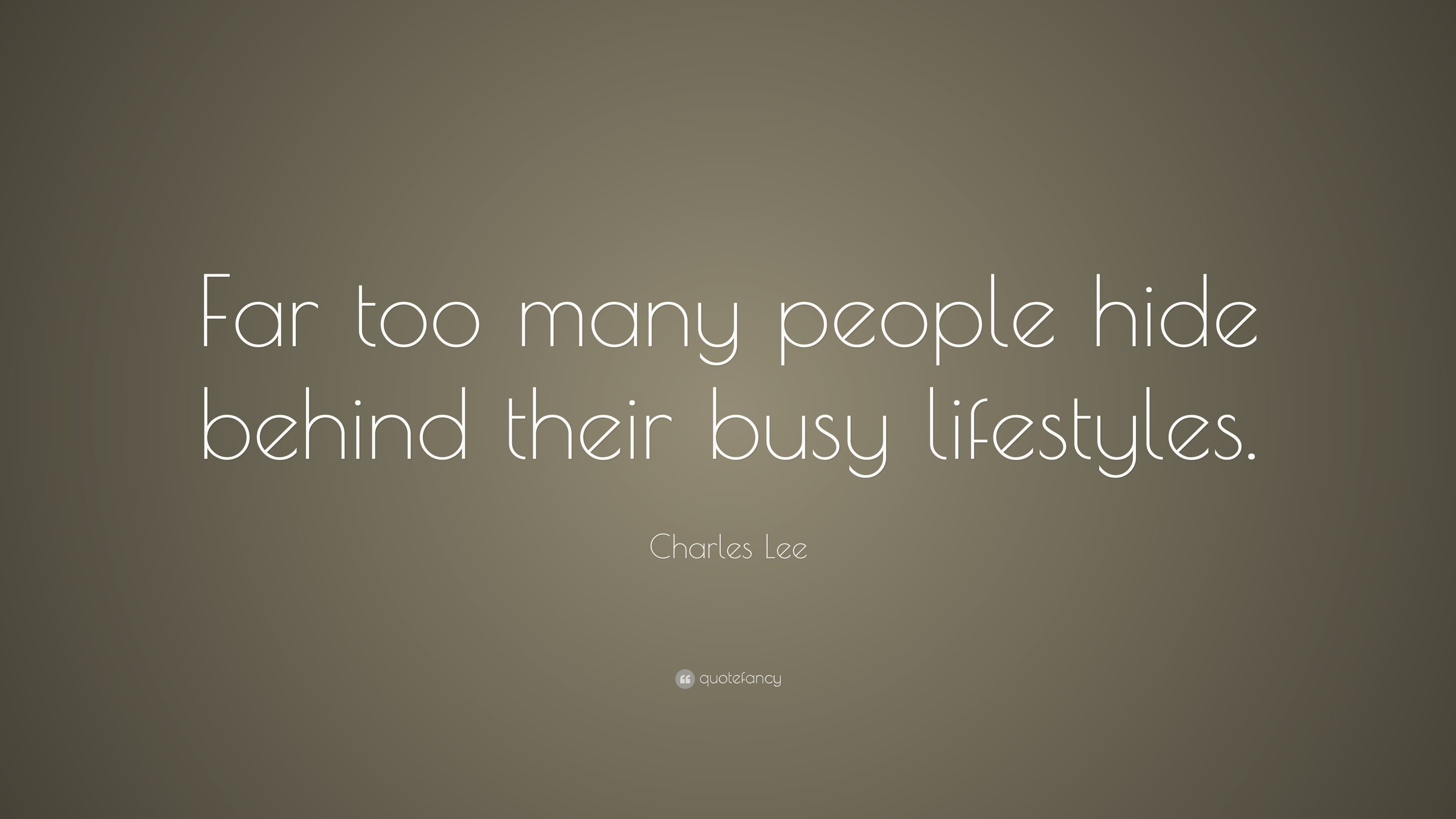 Charles Lee Quote Far Too Many People Hide Behind Their Busy