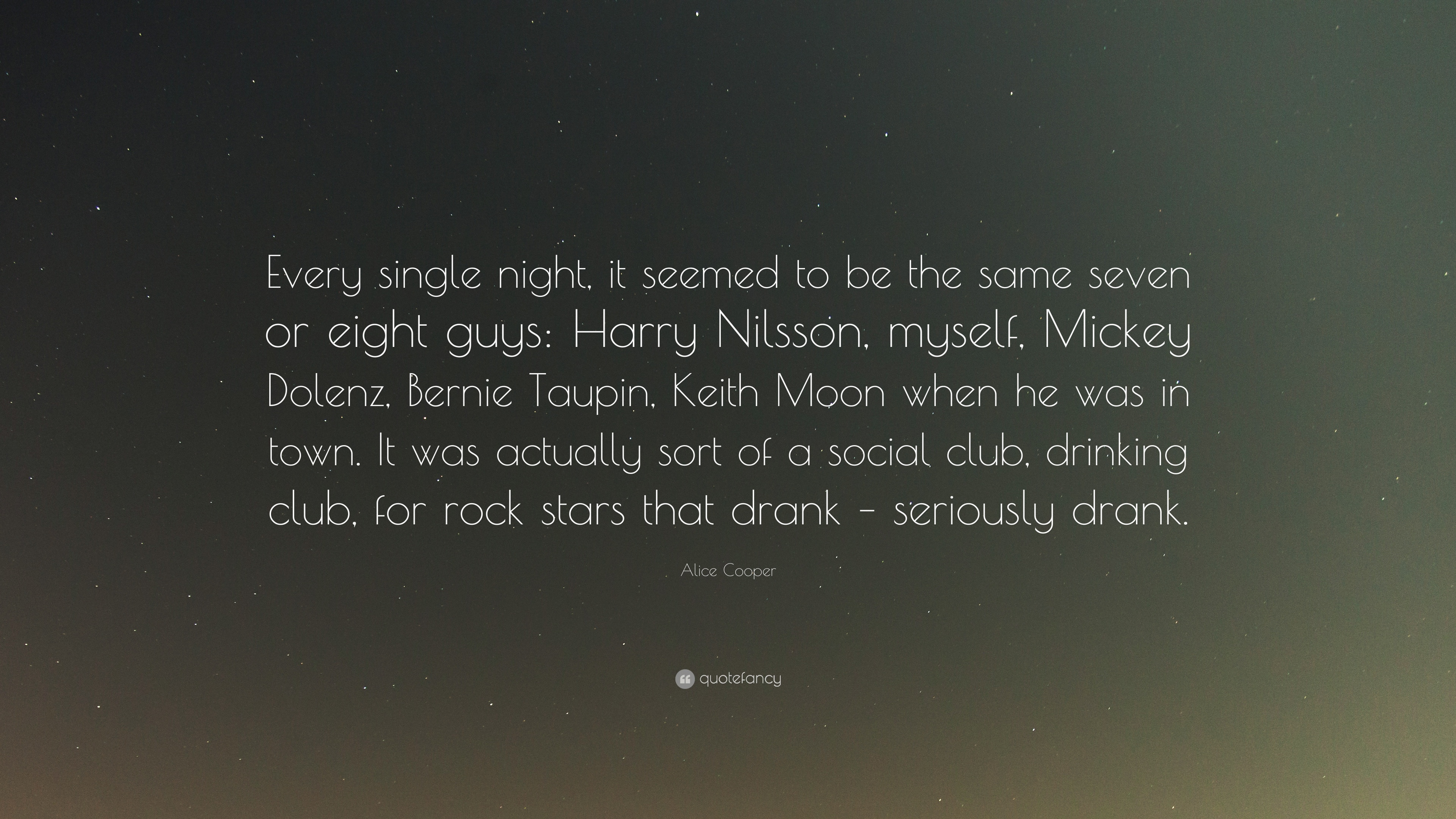 Alice Cooper Quote Every Single Night It Seemed To Be The Same