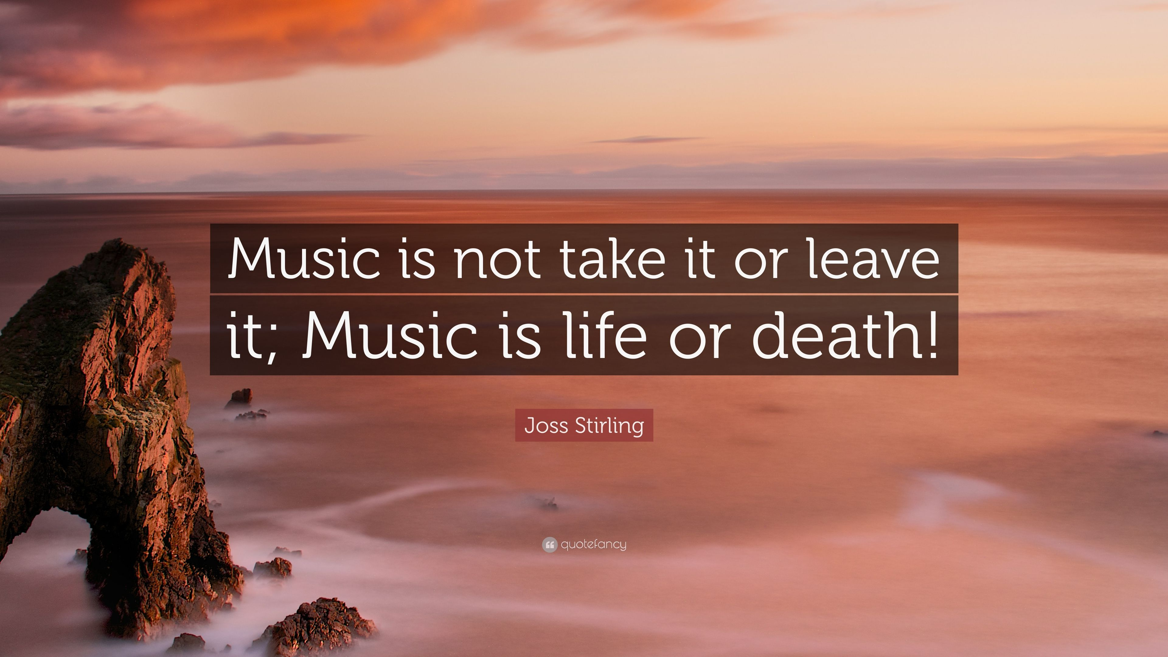"""Joss Stirling Quote: """"Music Is Not Take It Or Leave It"""