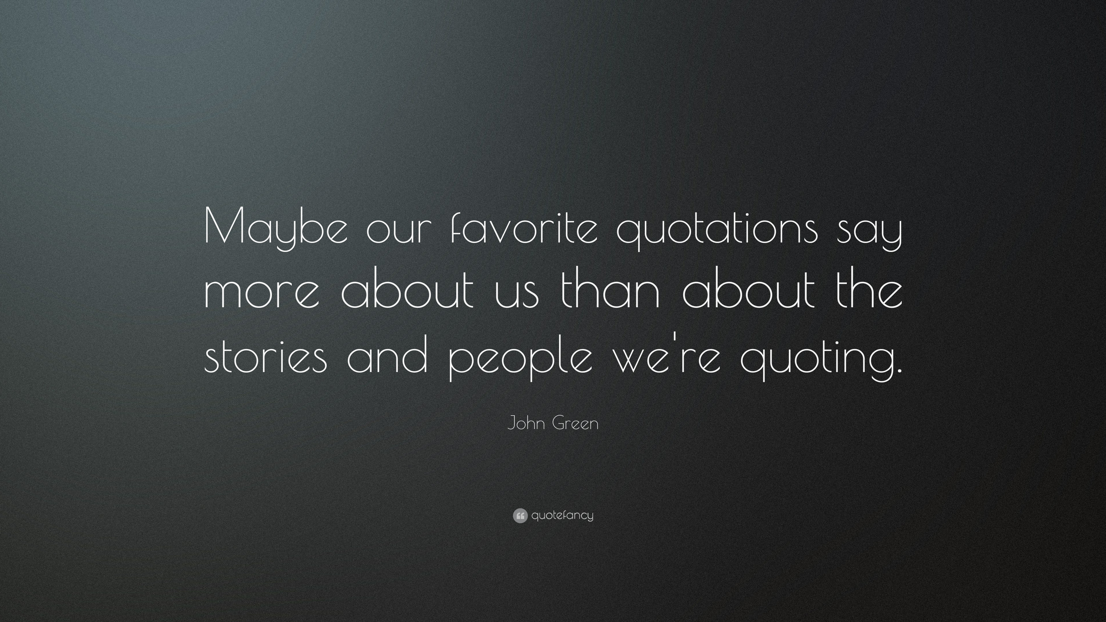 "Quotes About Us John Green Quote ""Maybe Our Favorite Quotations Say More About Us"