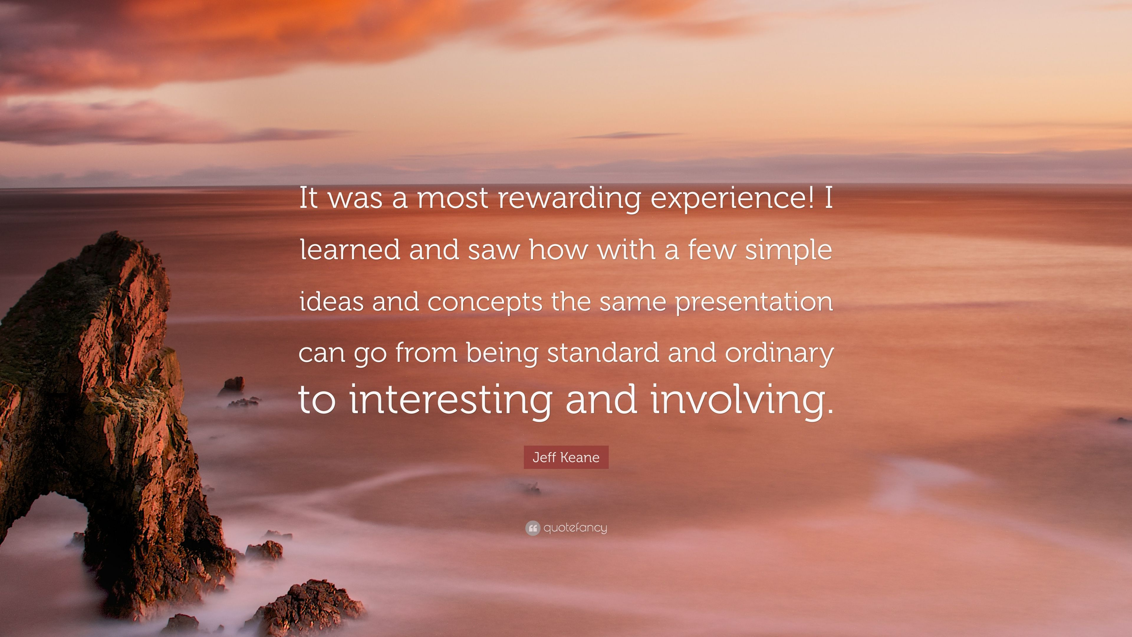 jeff keane quote it was a most rewarding experience i learned and saw