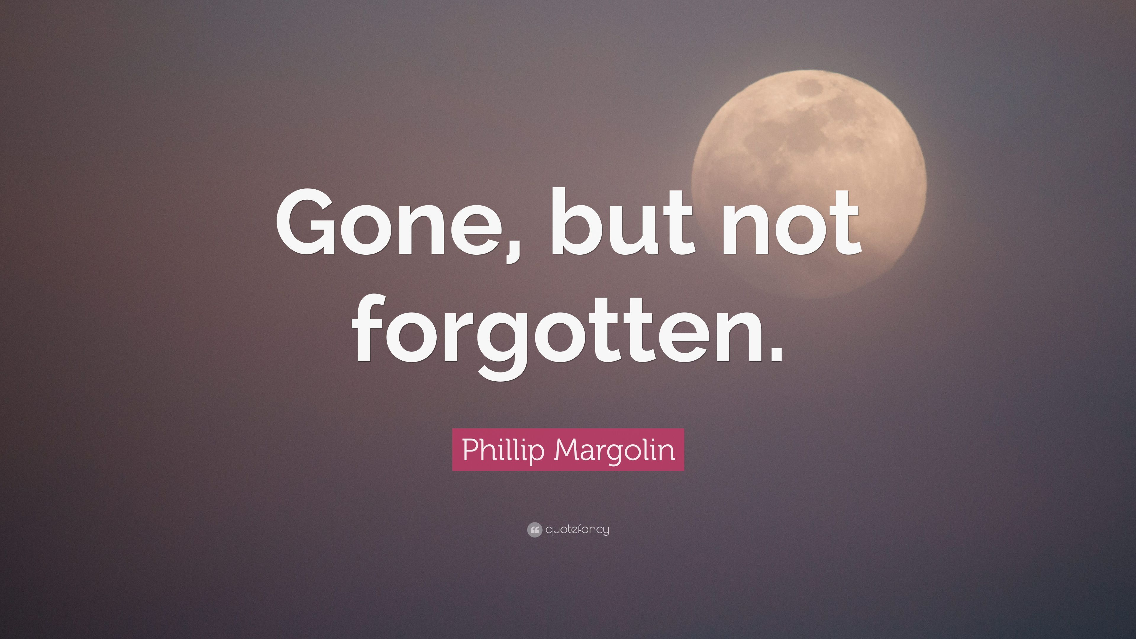 Phillip Margolin Quote Gone But Not Forgotten 7 Wallpapers
