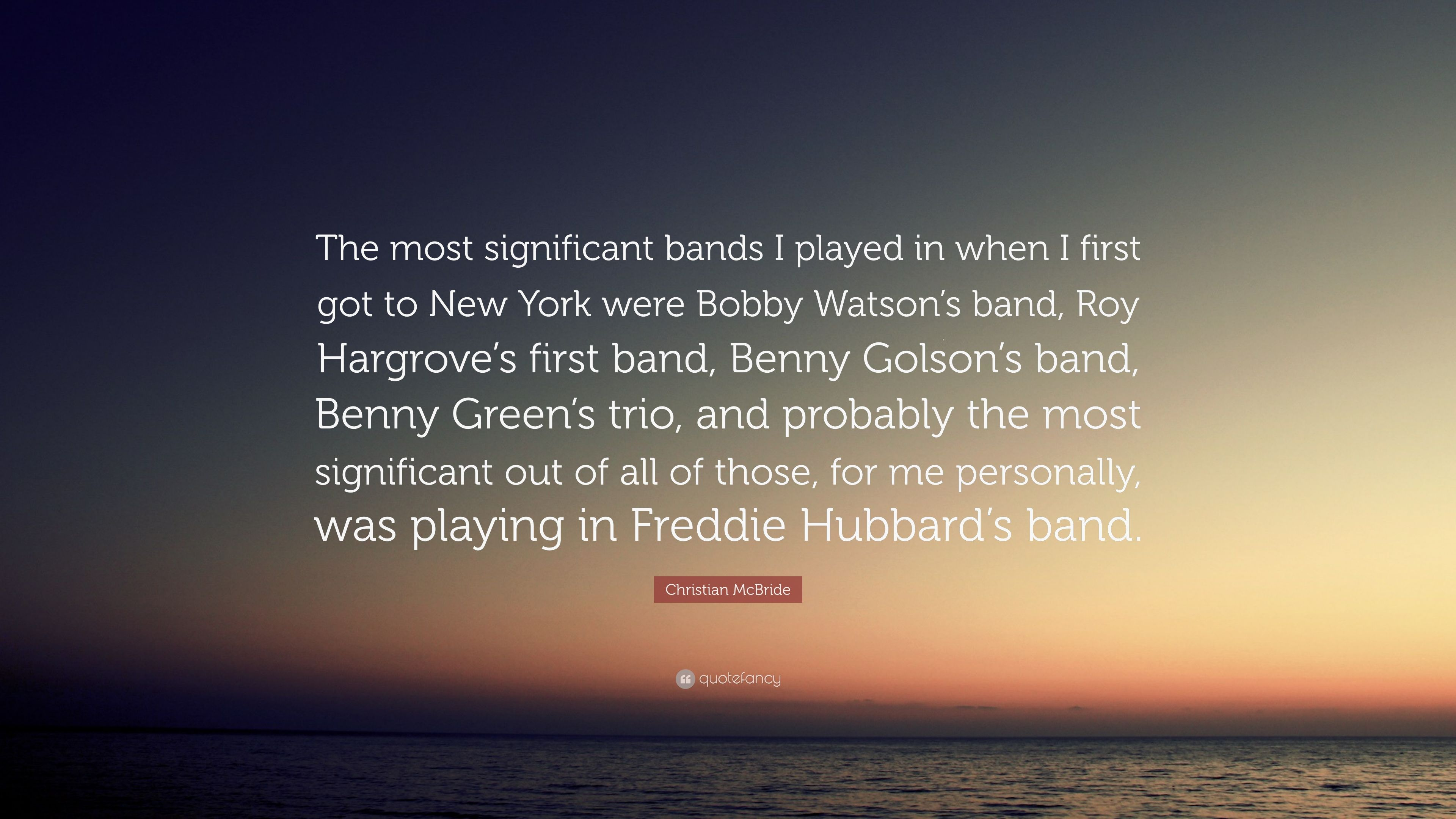 """Christian McBride Quote: """"The most significant bands I played in"""