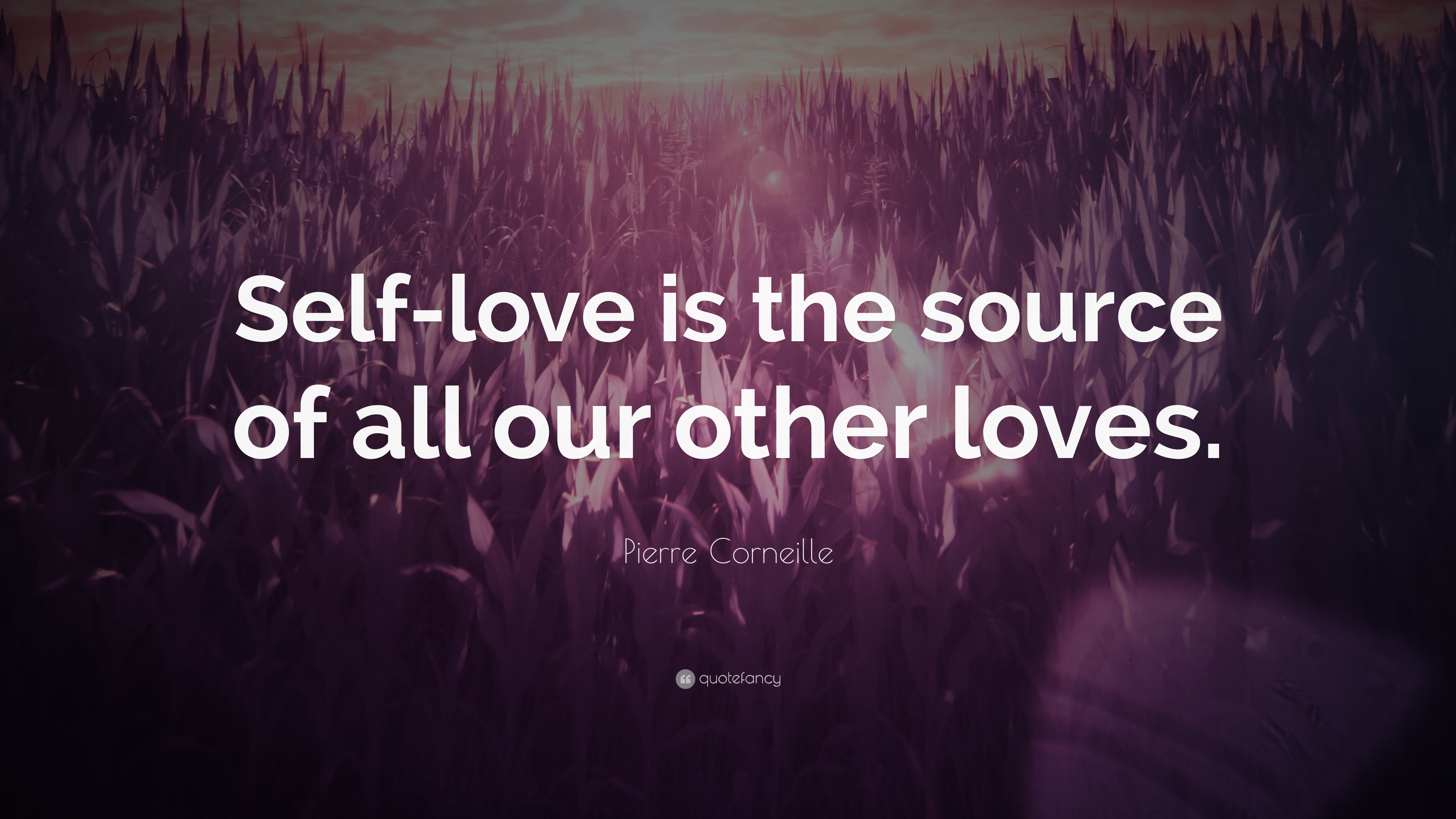 Pierre Corneille Quote Self Love Is The Source Of All Our Other