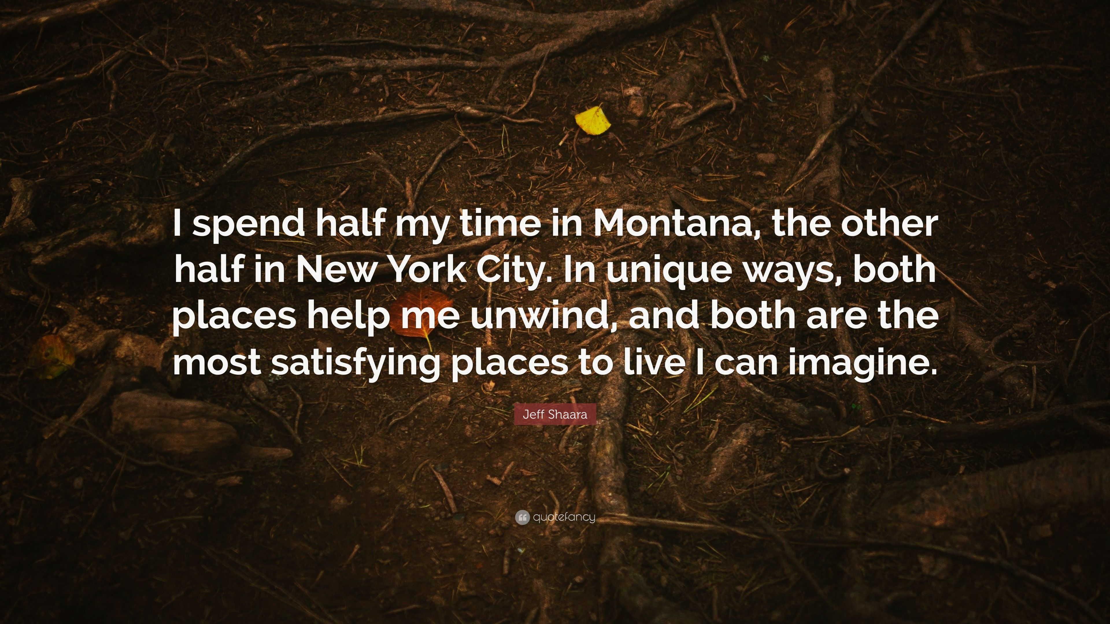 "Jeff Shaara Quote: ""I spend half my time in Montana, the ..."