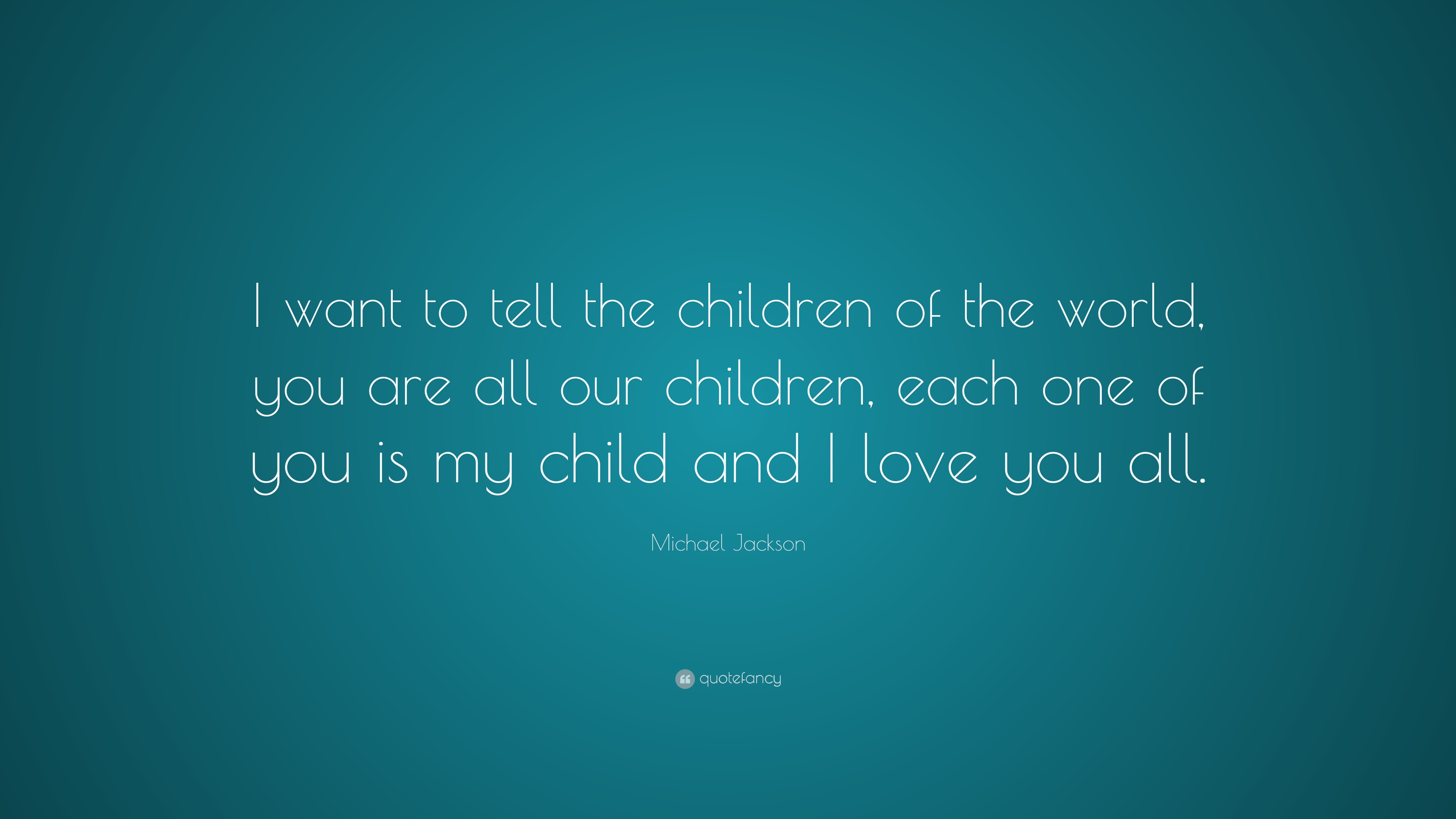 Michael Jackson Quote I Want To Tell The Children Of The World