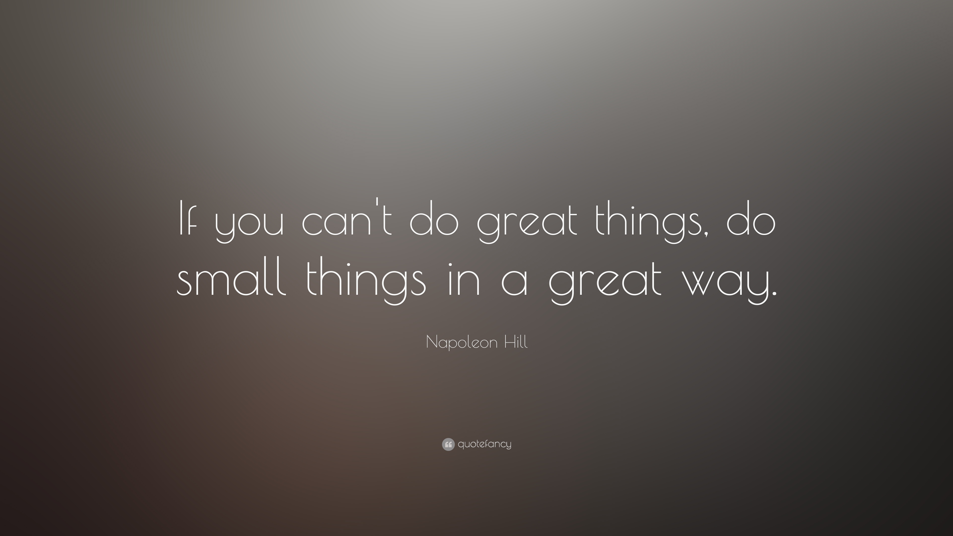 Napoleon Hill Quote If You Cant Do Great Things Do Small Things