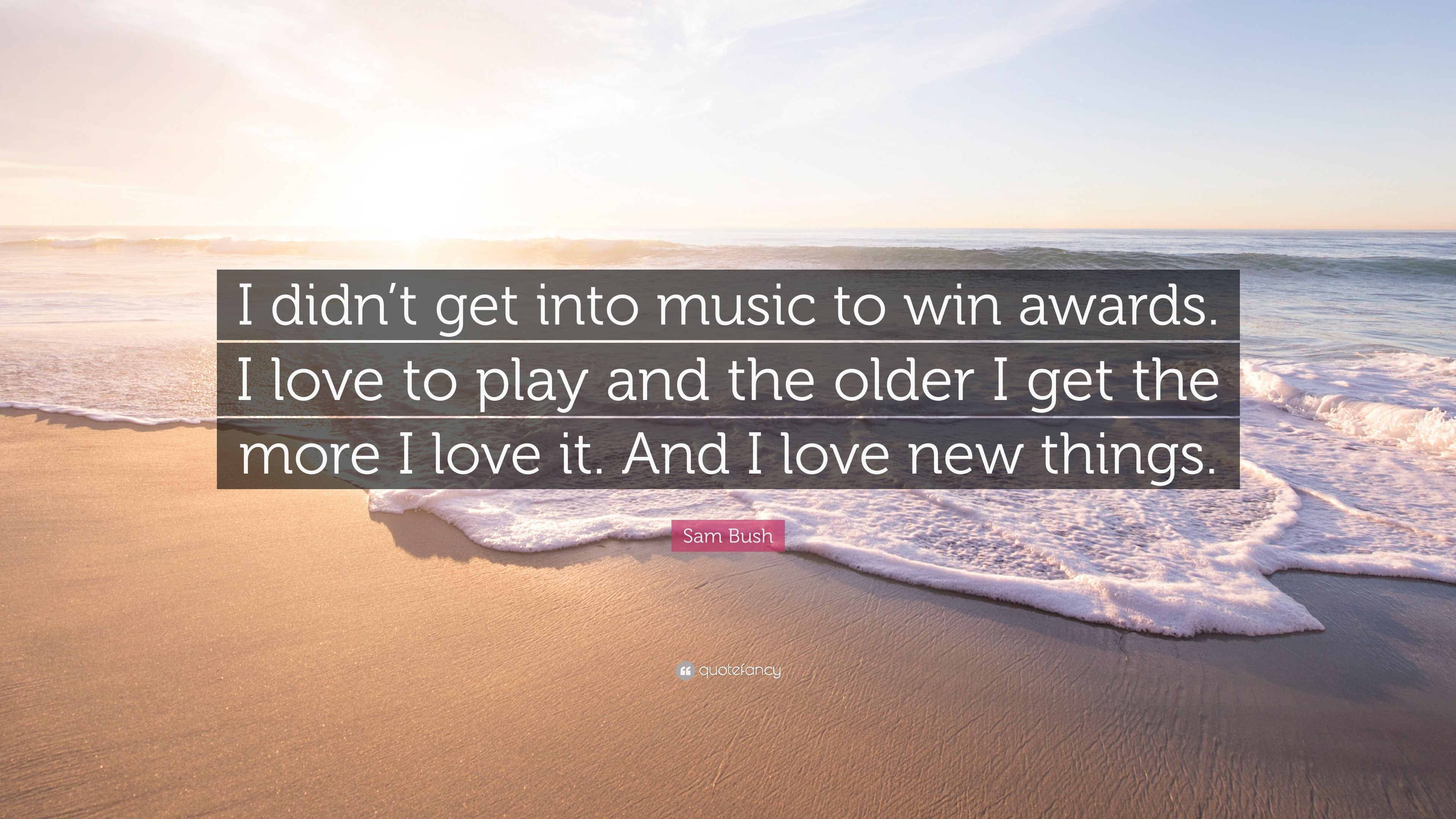 """Sam Bush Quote: """"I didn't get into music to win awards. I ..."""