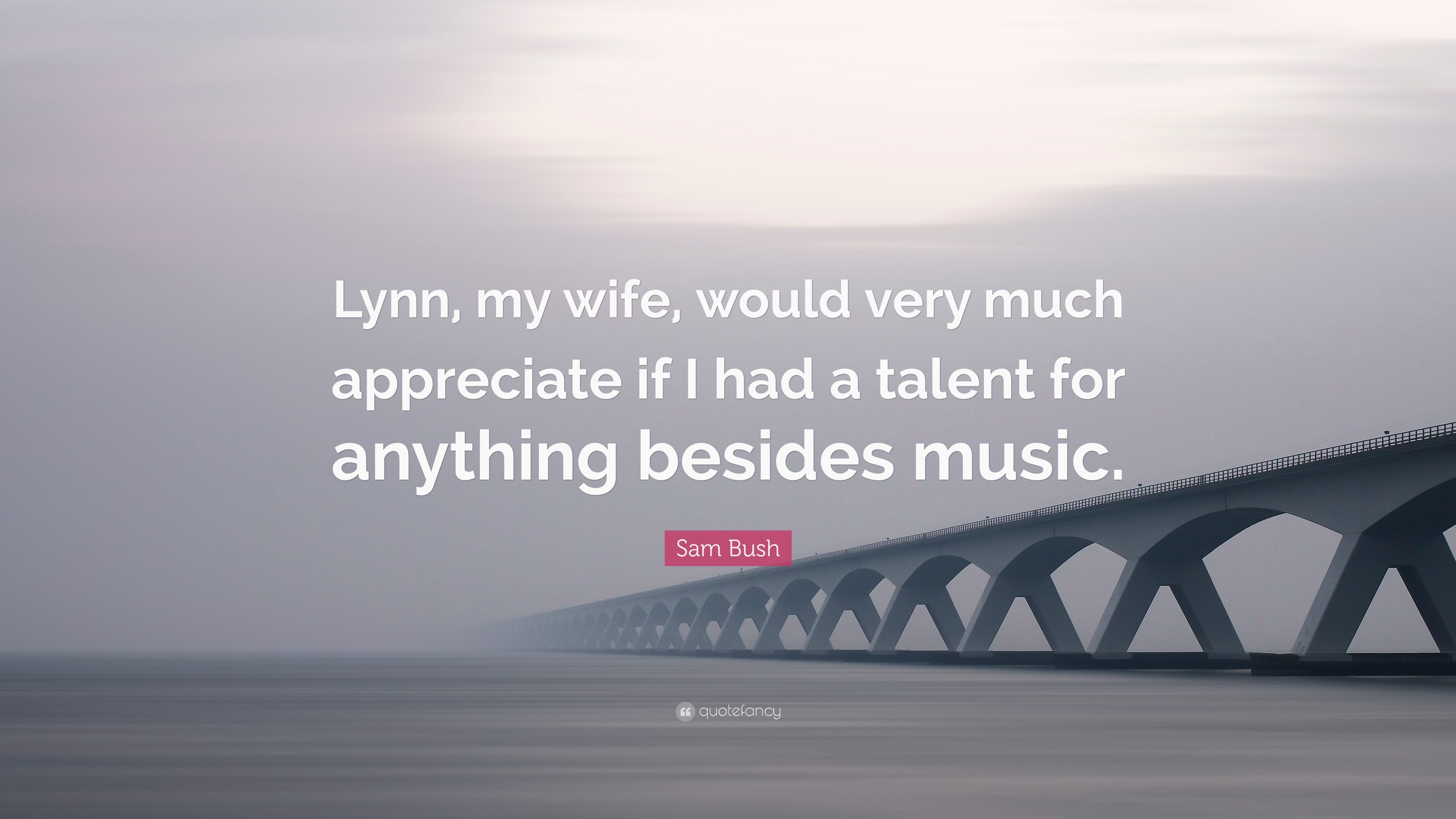 sam bush quote lynn my wife would very much appreciate if i had