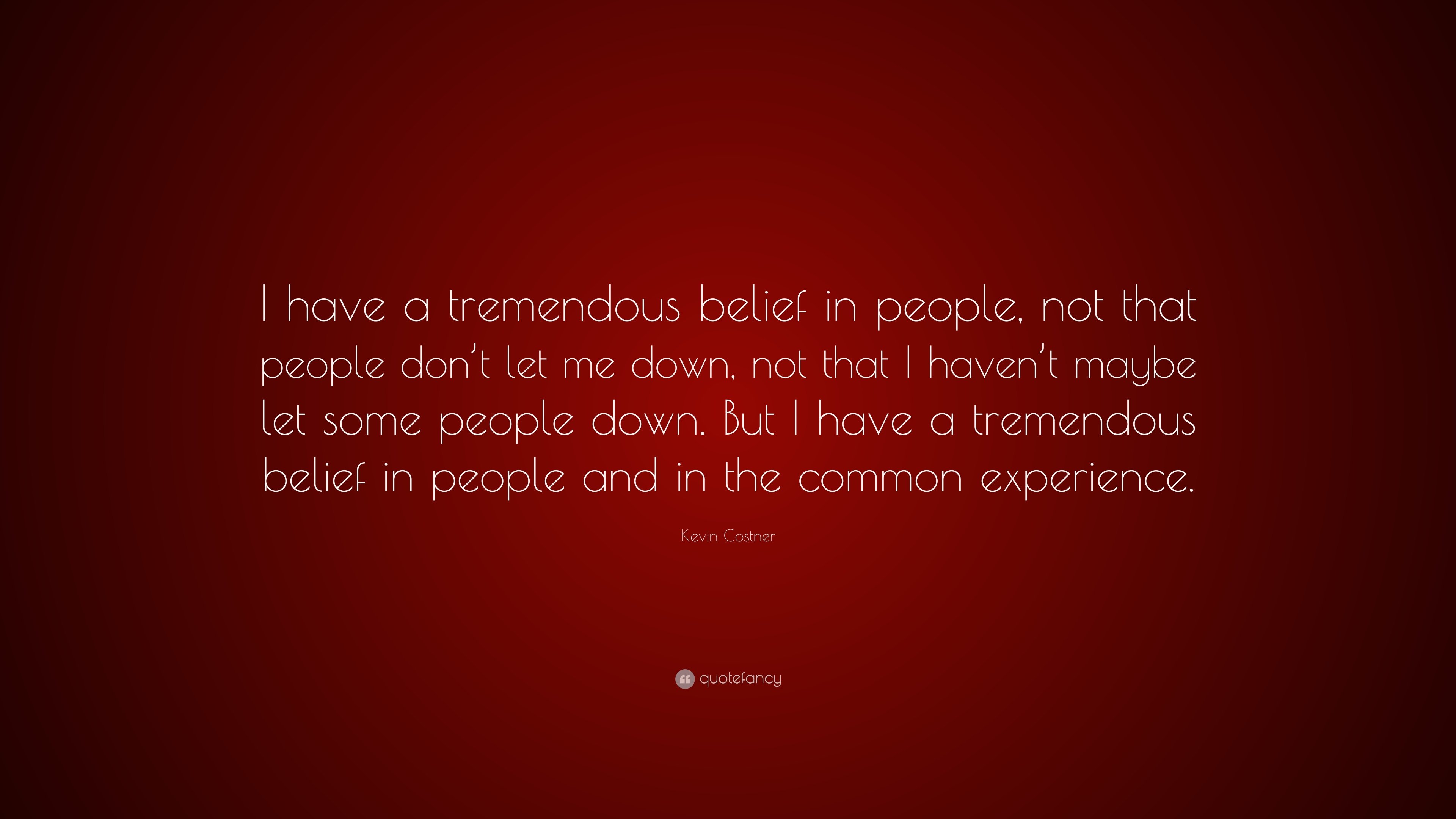 Kevin Costner Quote I Have A Tremendous Belief In People Not That