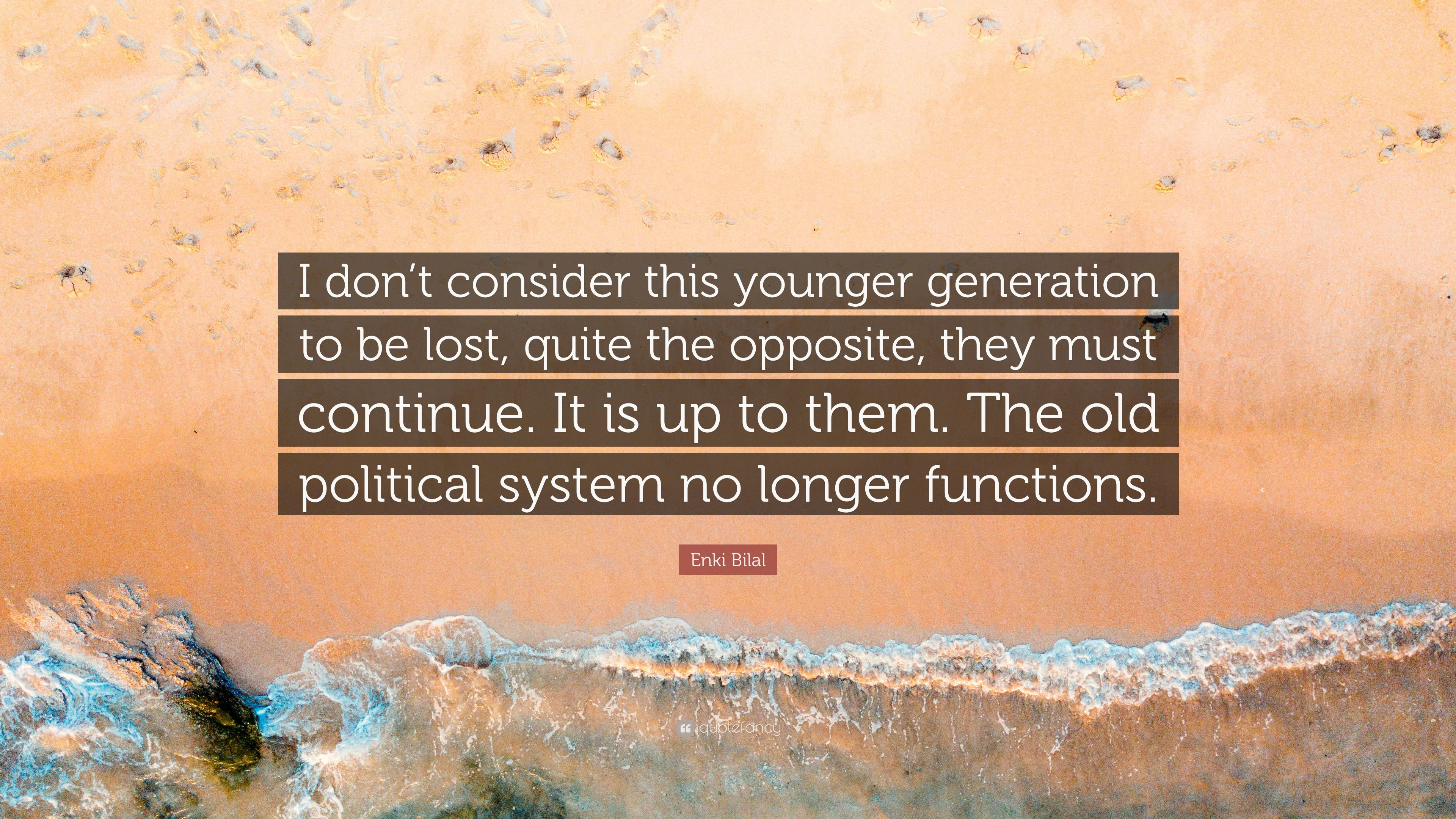 Enki Bilal Quote I Dont Consider This Younger Generation