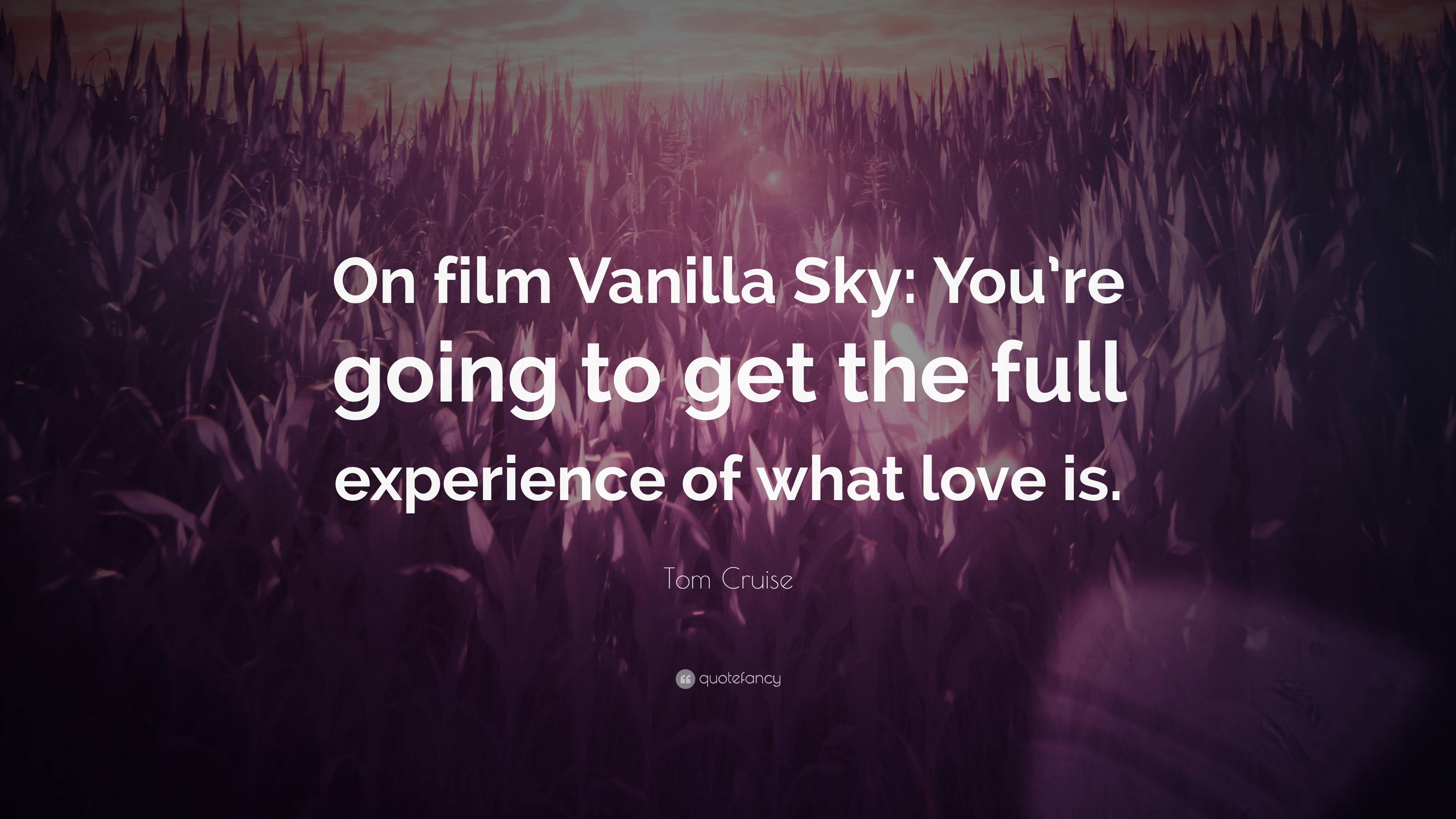 """Tom Cruise Quotes 90 Wallpapers: Tom Cruise Quote: """"On Film Vanilla Sky: You're Going To"""