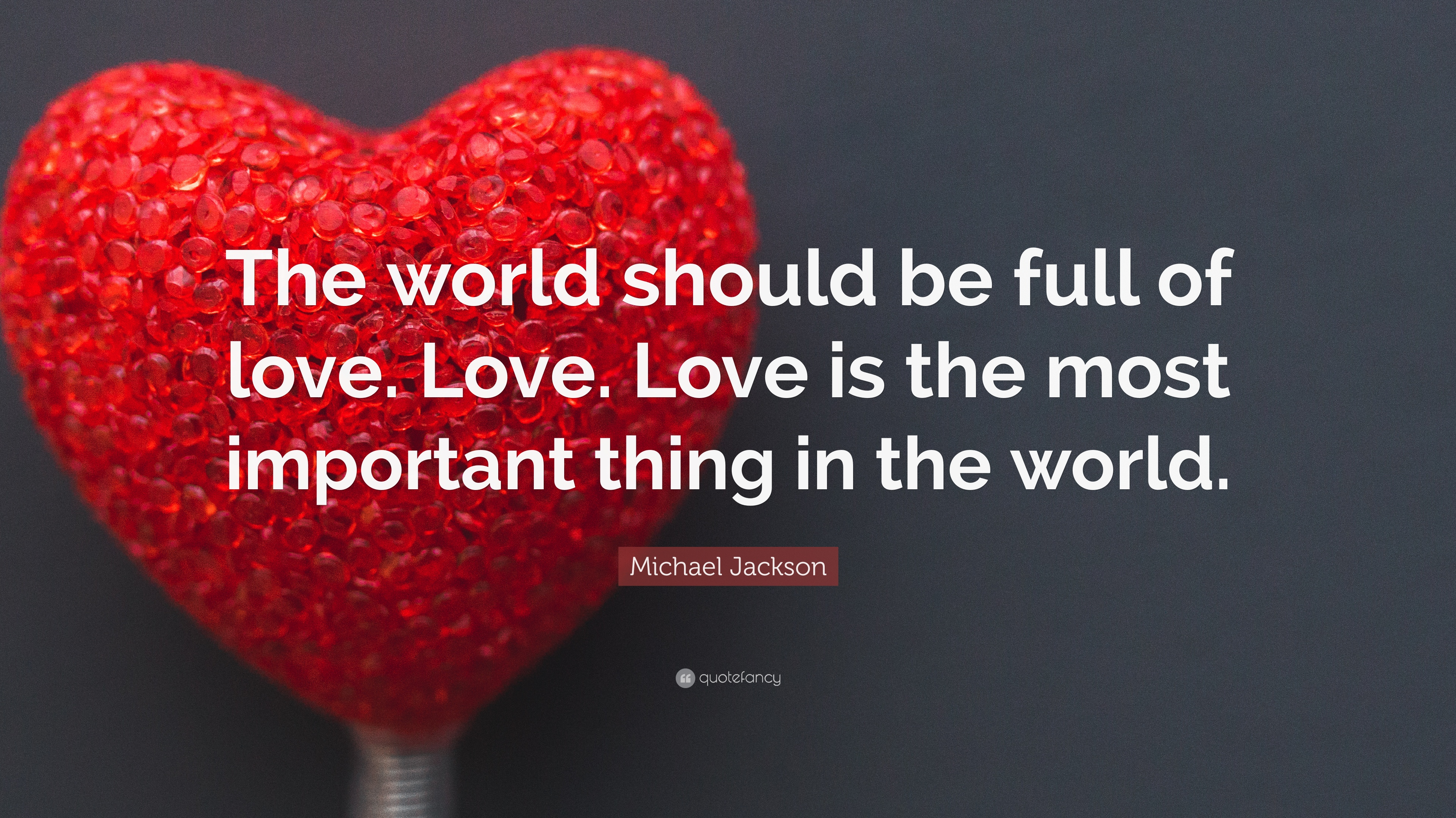 Michael jackson quote the world should be full of love for Love the love