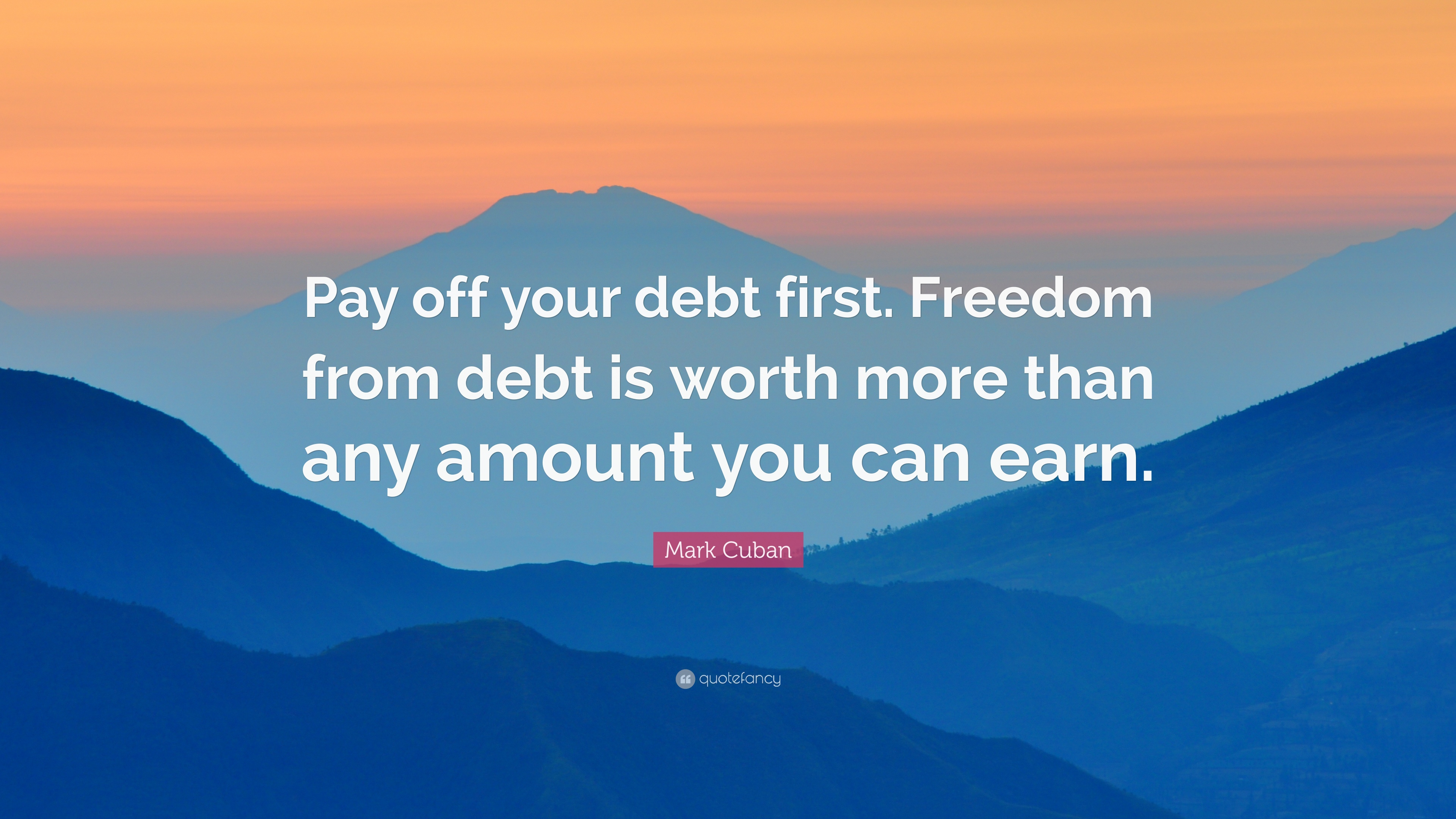 Mark cuban quote pay off your debt first freedom from debt is worth
