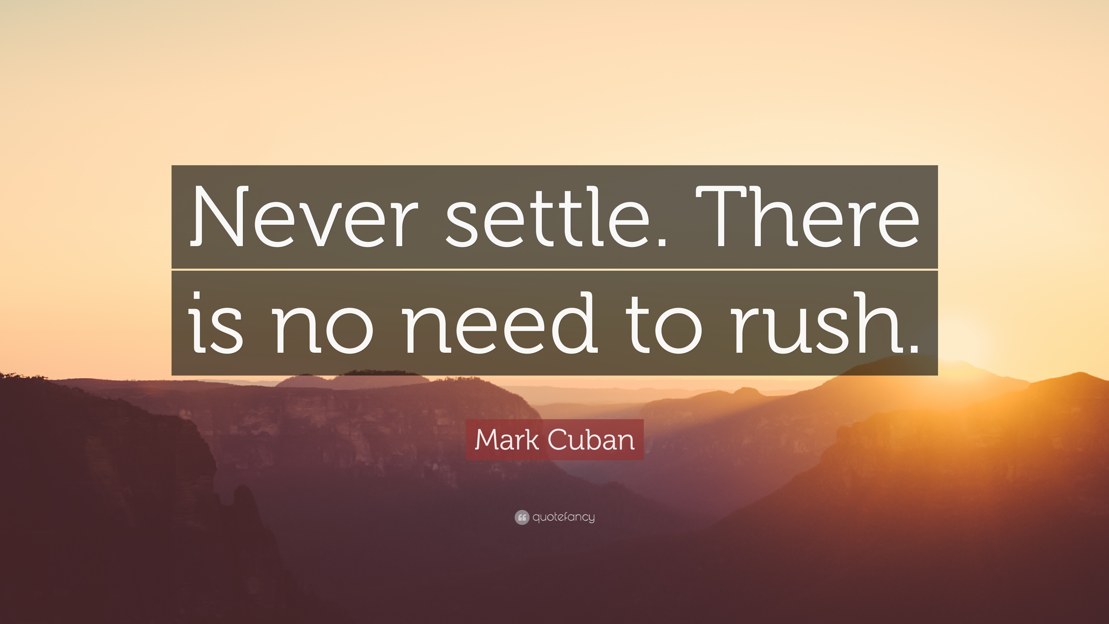 Mark Cuban Quote Never Settle There Is No Need To Rush 7
