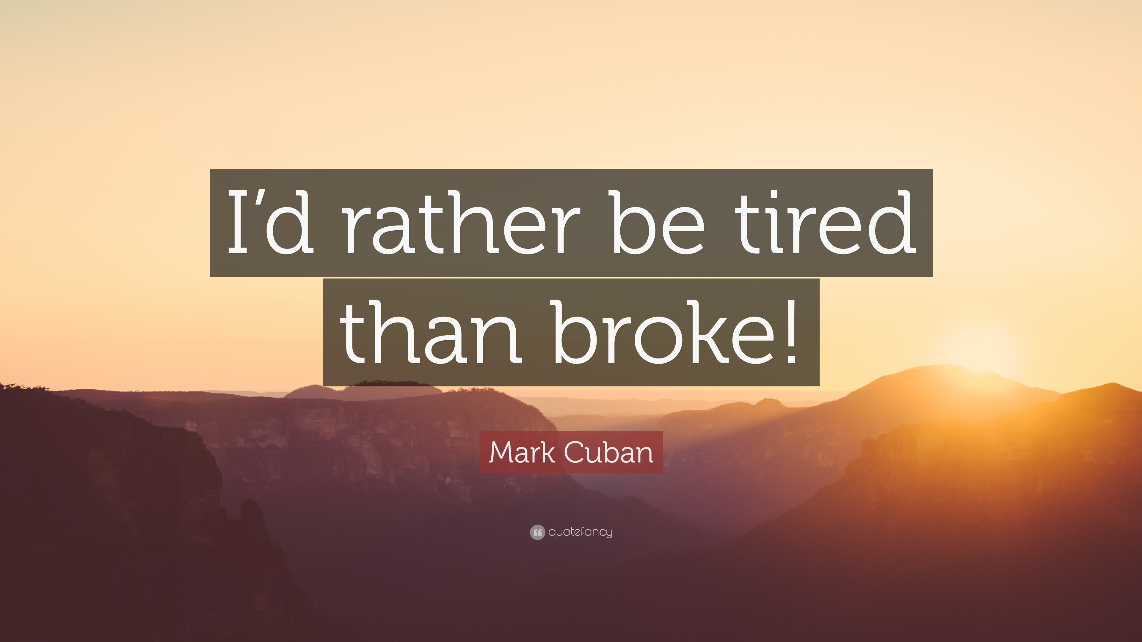 Mark Cuban Quote Id Rather Be Tired Than Broke 12 Wallpapers