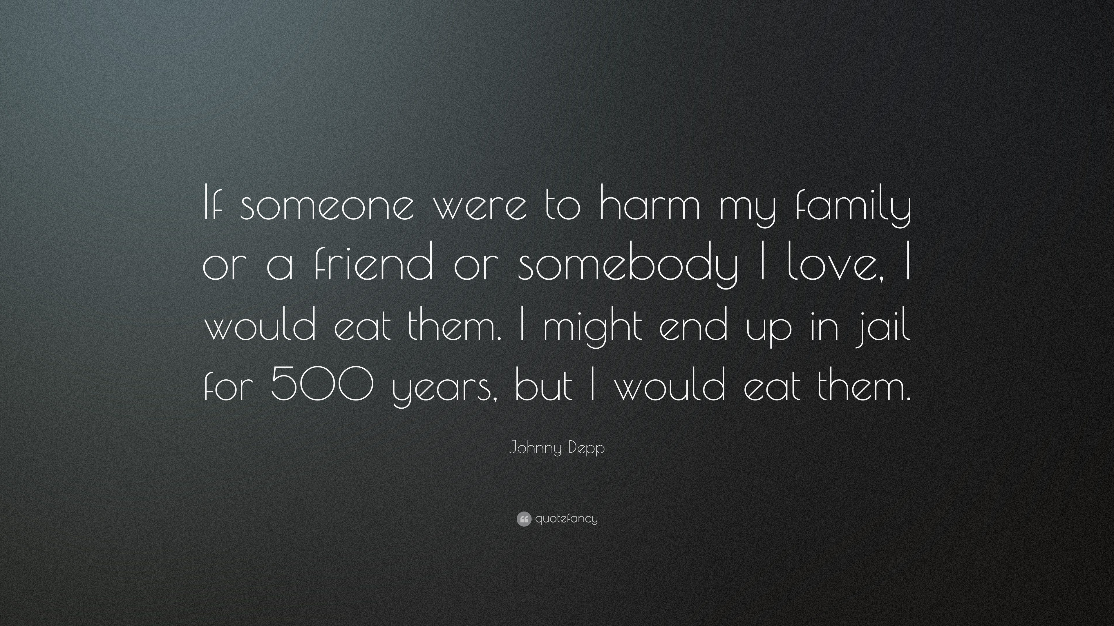 Johnny Depp Quote If Someone Were To Harm My Family Or A Friend Or