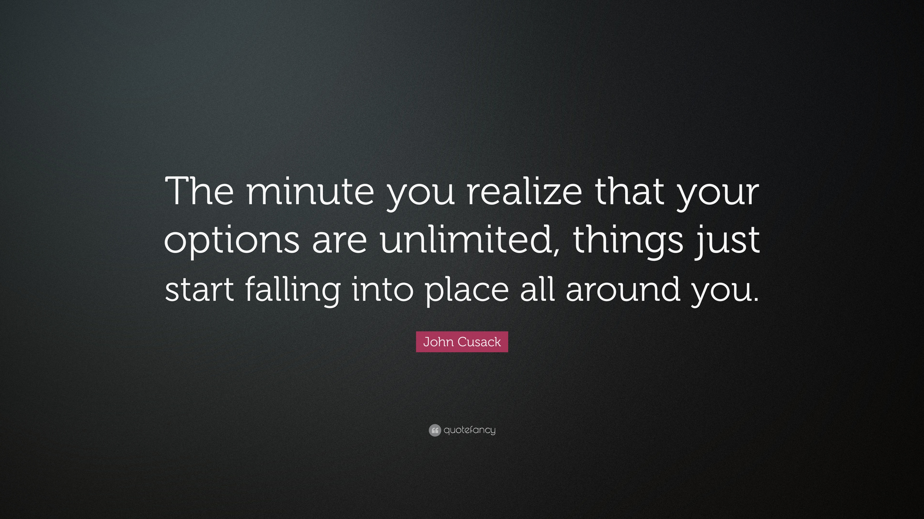 "John Cusack Quote: ""The Minute You Realize That Your"