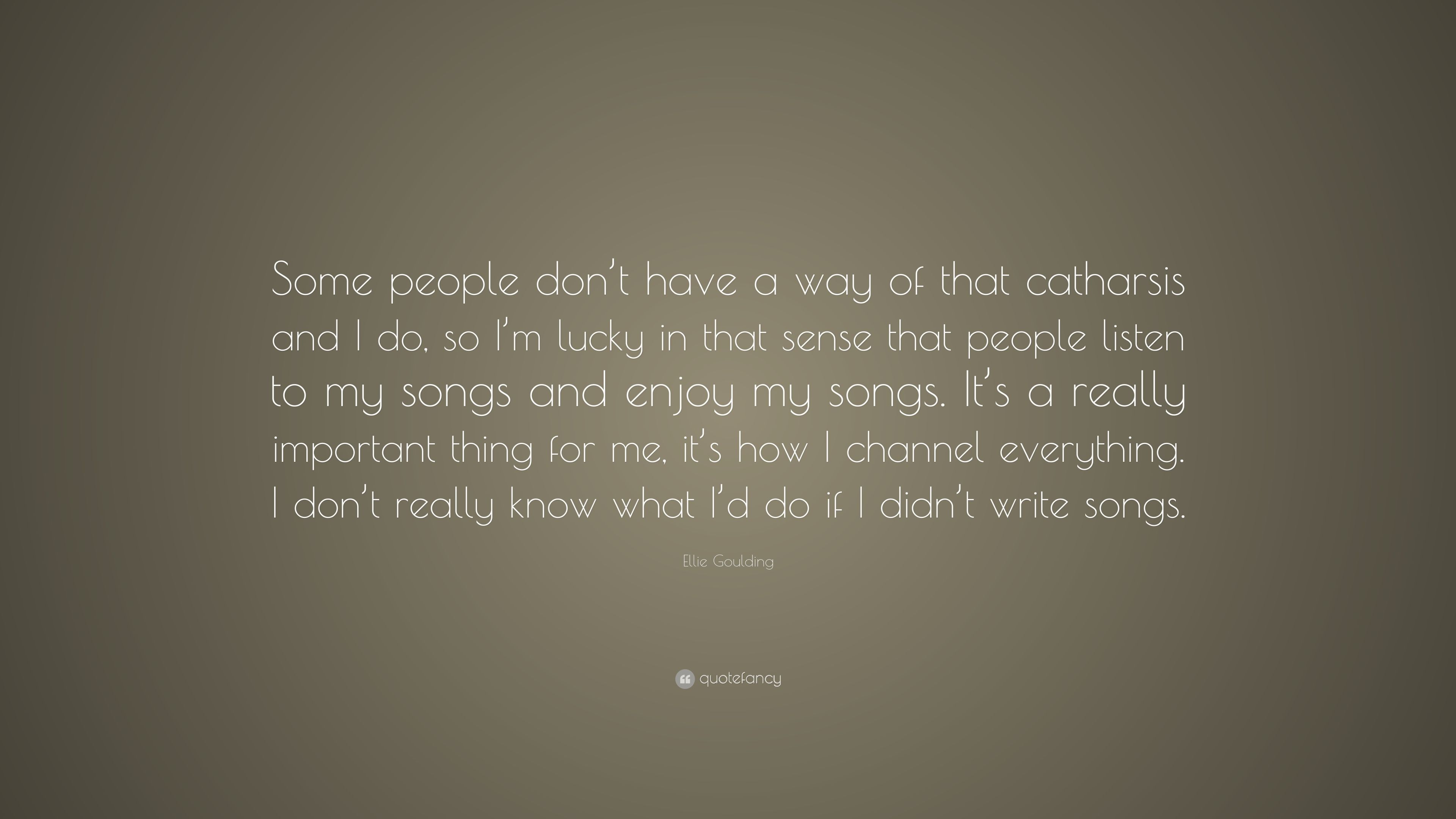 Ellie Goulding Quote Some People Don T Have A Way Of That