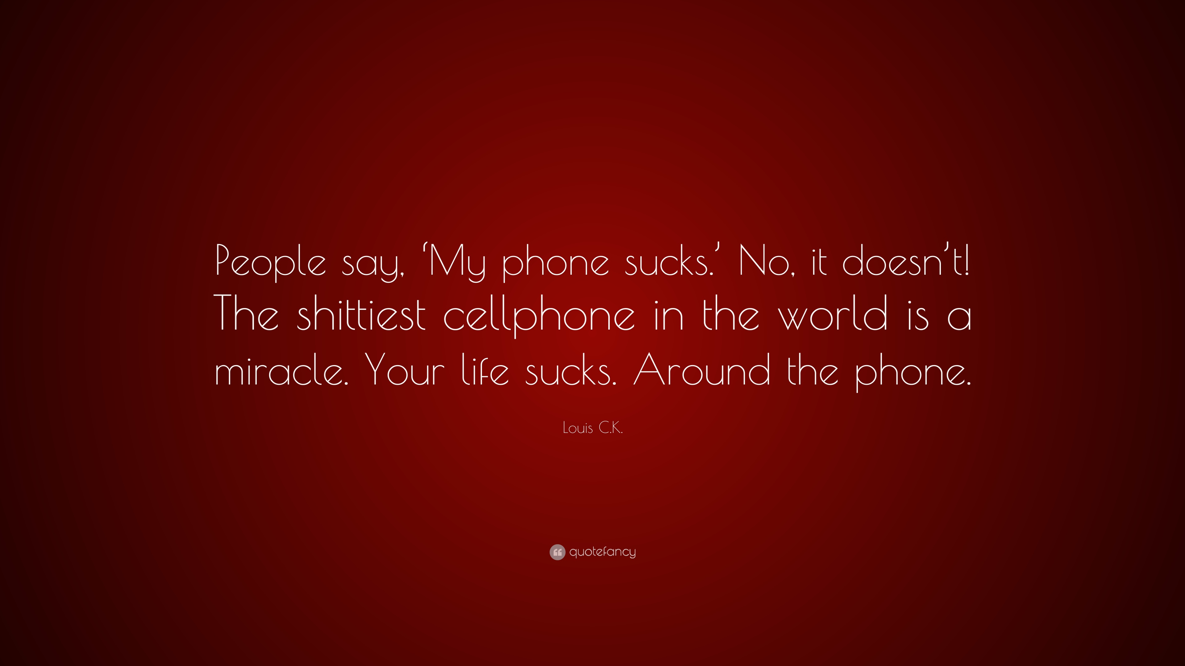 "Life Sucks Quote Louis C.kquote ""People Say 'my Phone Sucks.' No It Doesn't"