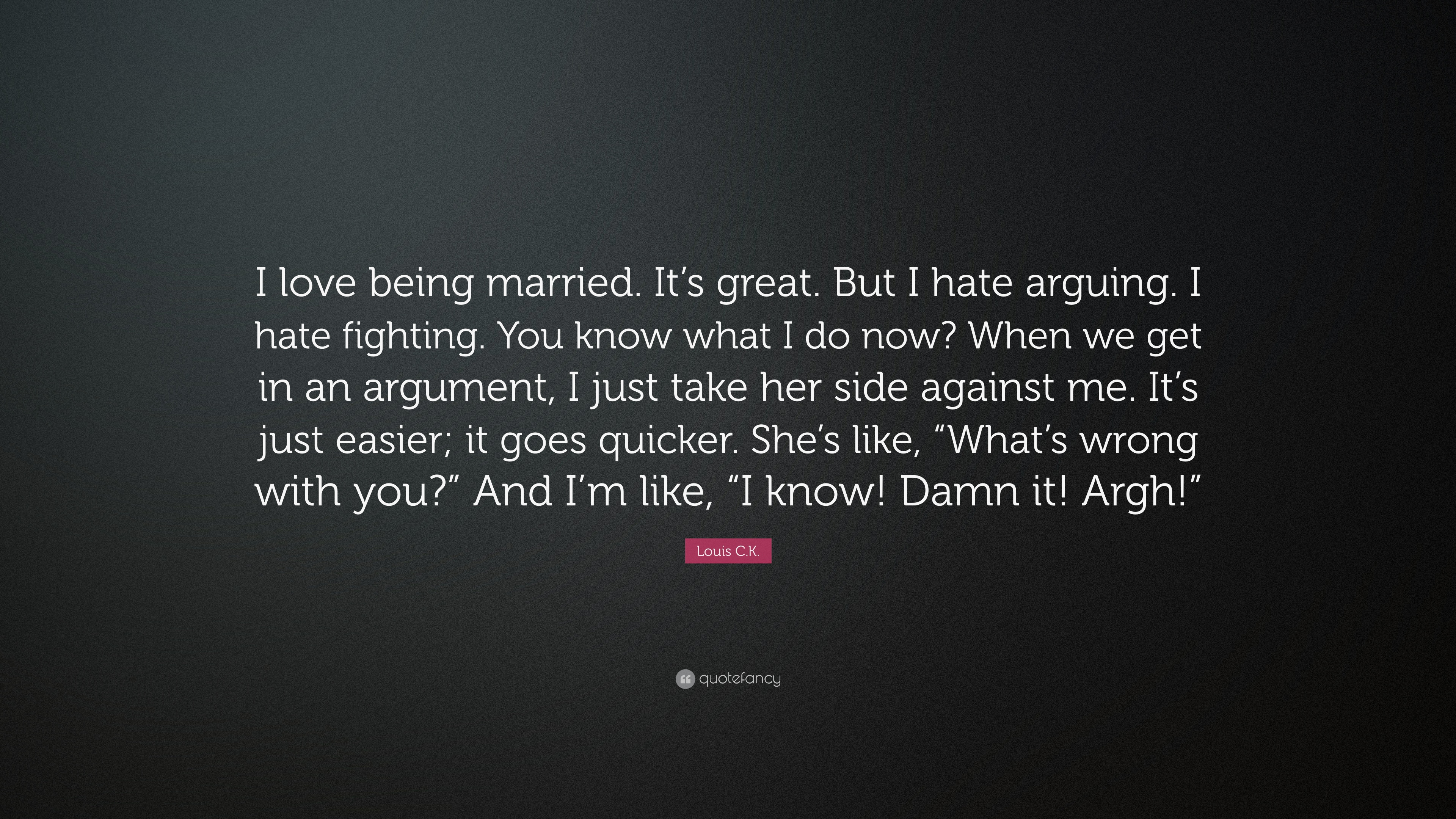 "Louis C K Quote ""I love being married It s great But I hate"